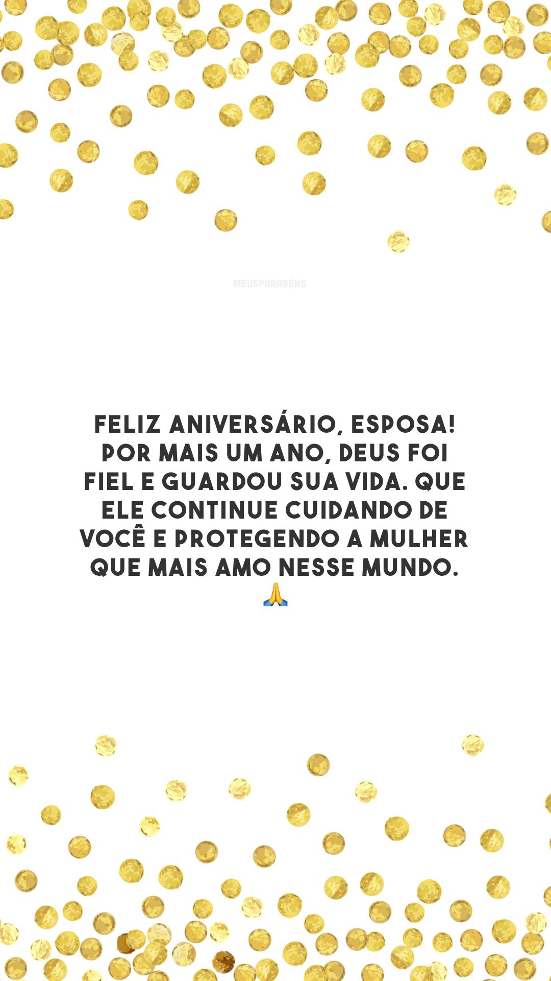Feliz aniversário, esposa! Por mais um ano, Deus foi fiel e guardou sua vida. Que Ele continue cuidando de você e protegendo a mulher que mais amo nesse mundo. 🙏