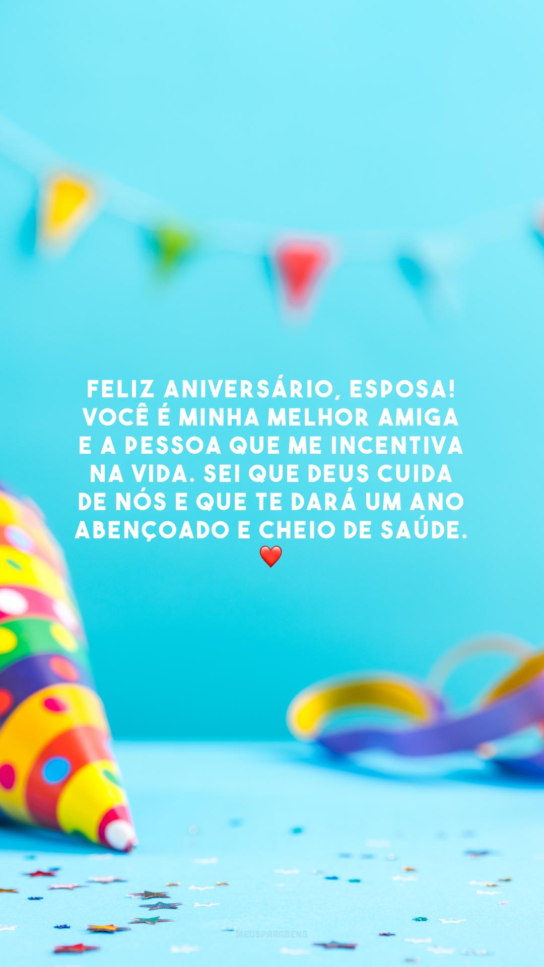 Feliz aniversário, esposa! Você é minha melhor amiga e a pessoa que me incentiva na vida. Sei que Deus cuida de nós e que te dará um ano abençoado e cheio de saúde. ❤️