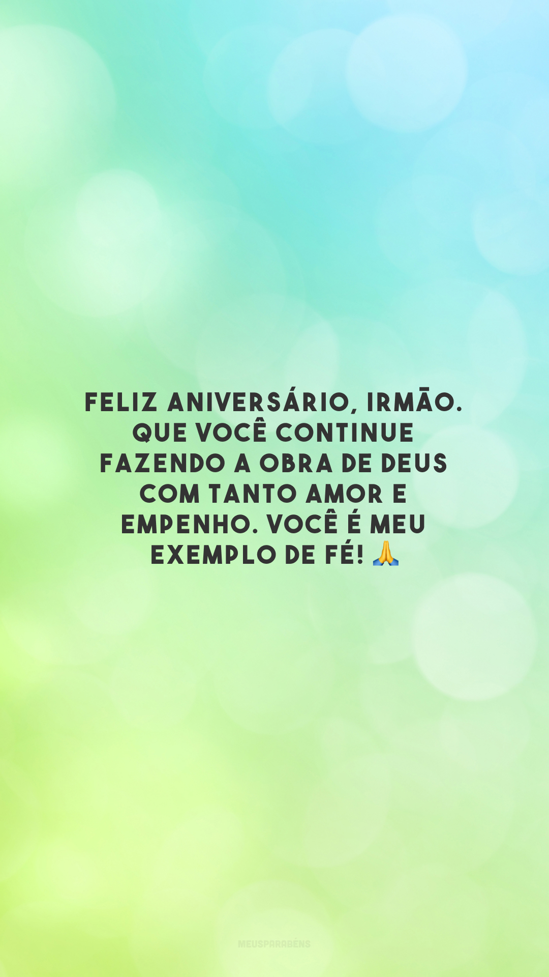 Feliz aniversário, irmão. Que você continue fazendo a obra de Deus com tanto amor e empenho. Você é meu exemplo de fé! 🙏