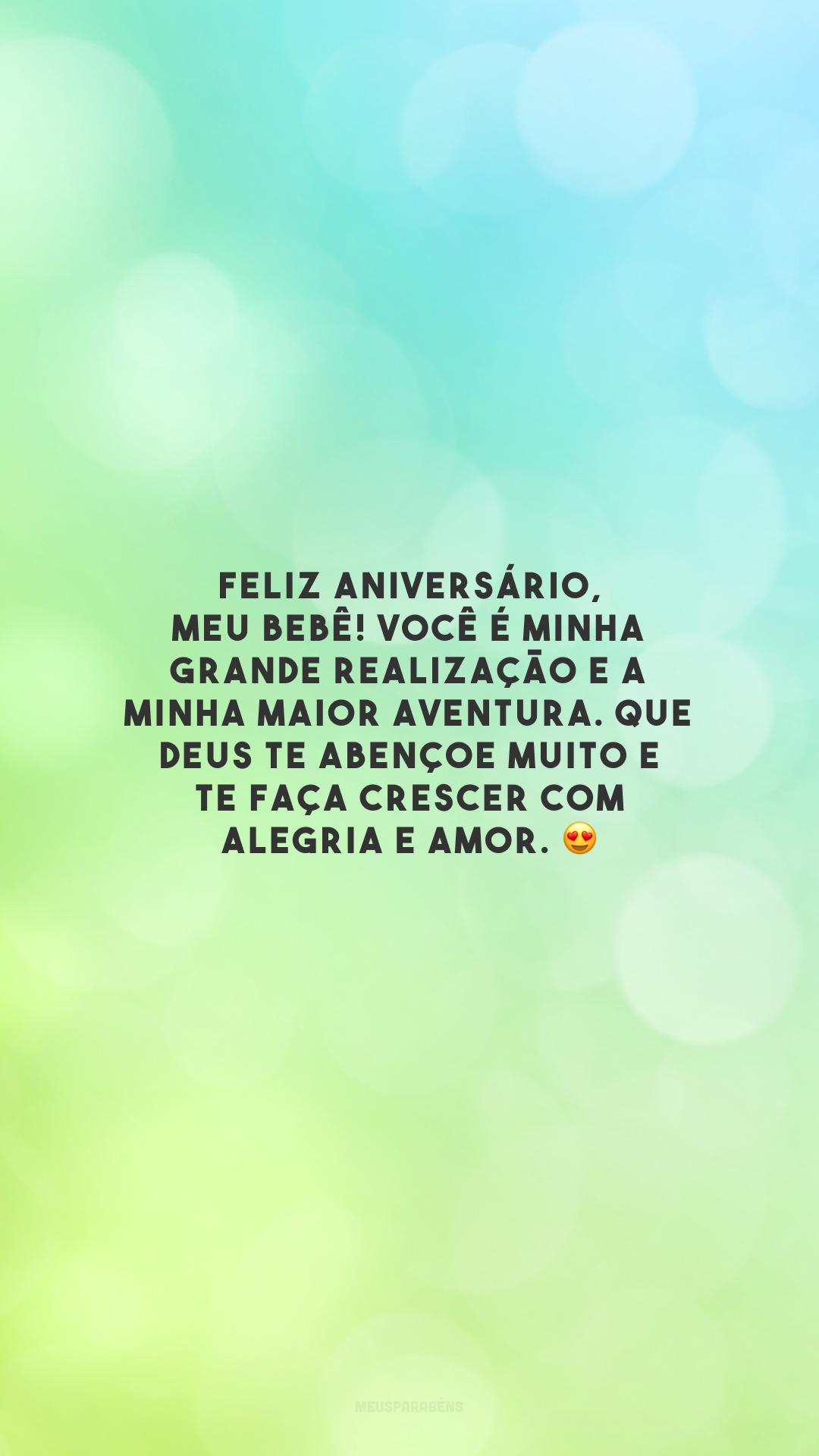Feliz aniversário, meu bebê! Você é minha grande realização e a minha maior aventura. Que Deus te abençoe muito e te faça crescer com alegria e amor. 😍