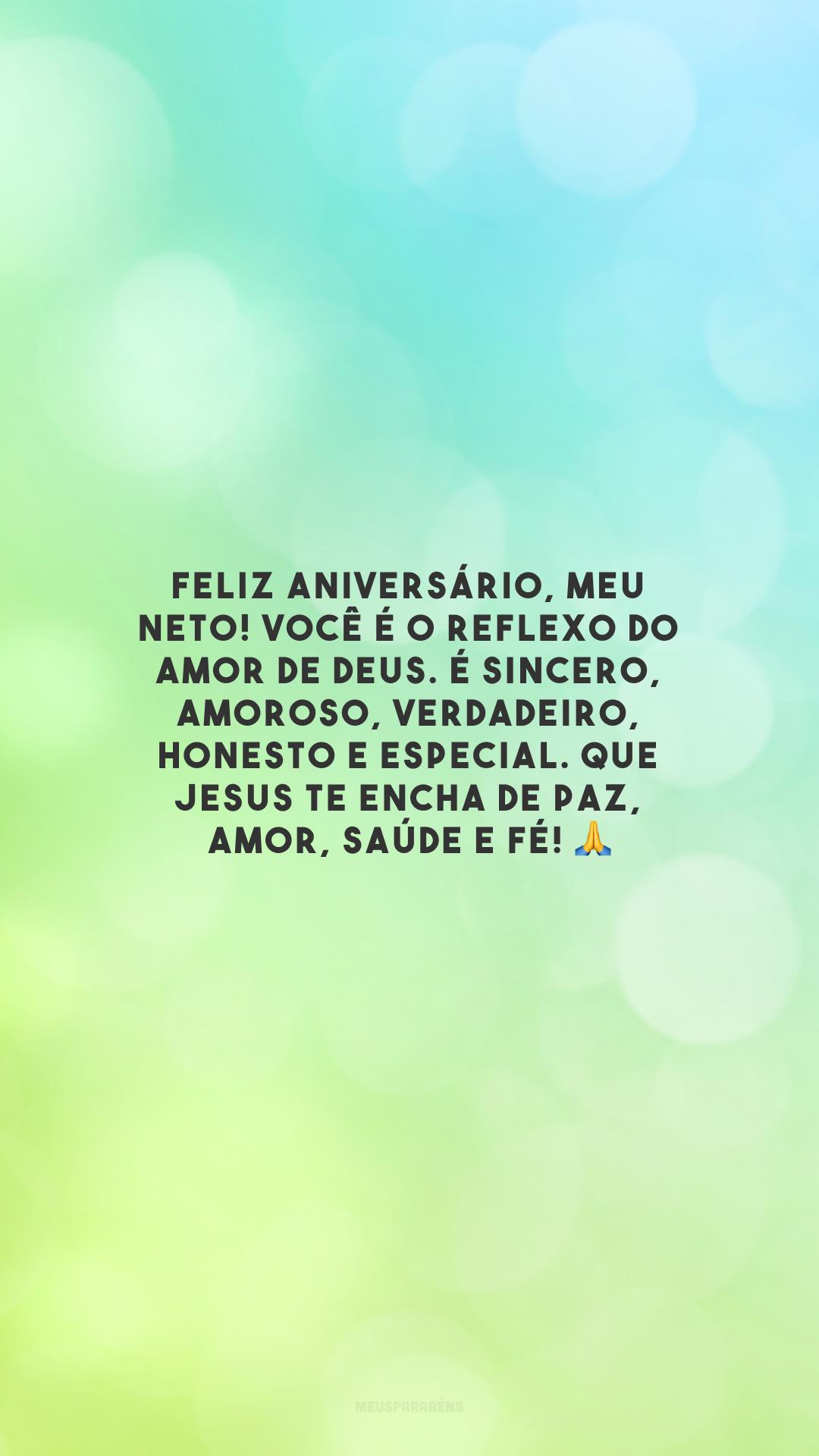 Feliz aniversário, meu neto! Você é o reflexo do amor de Deus. É sincero, amoroso, verdadeiro, honesto e especial. Que Jesus te encha de paz, amor, saúde e fé! 🙏