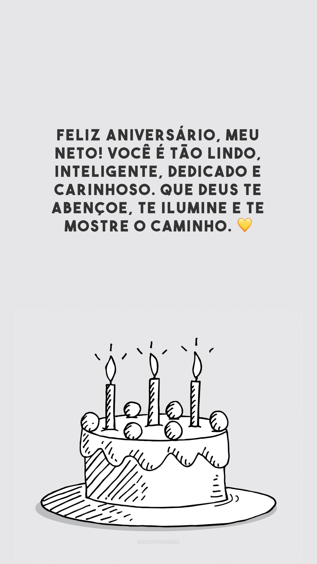 Feliz aniversário, meu neto! Você é tão lindo, inteligente, dedicado e carinhoso. Que Deus te abençoe, te ilumine e te mostre o caminho. 💛