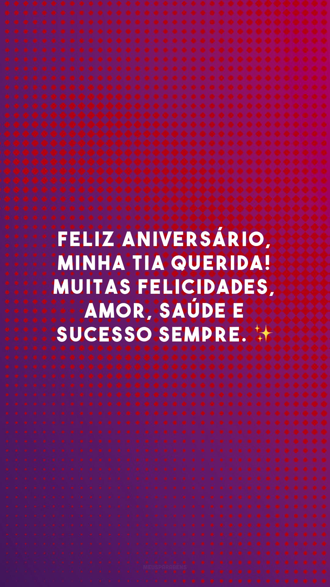 Feliz aniversário, minha tia querida! Muitas felicidades, amor, saúde e sucesso sempre. ✨