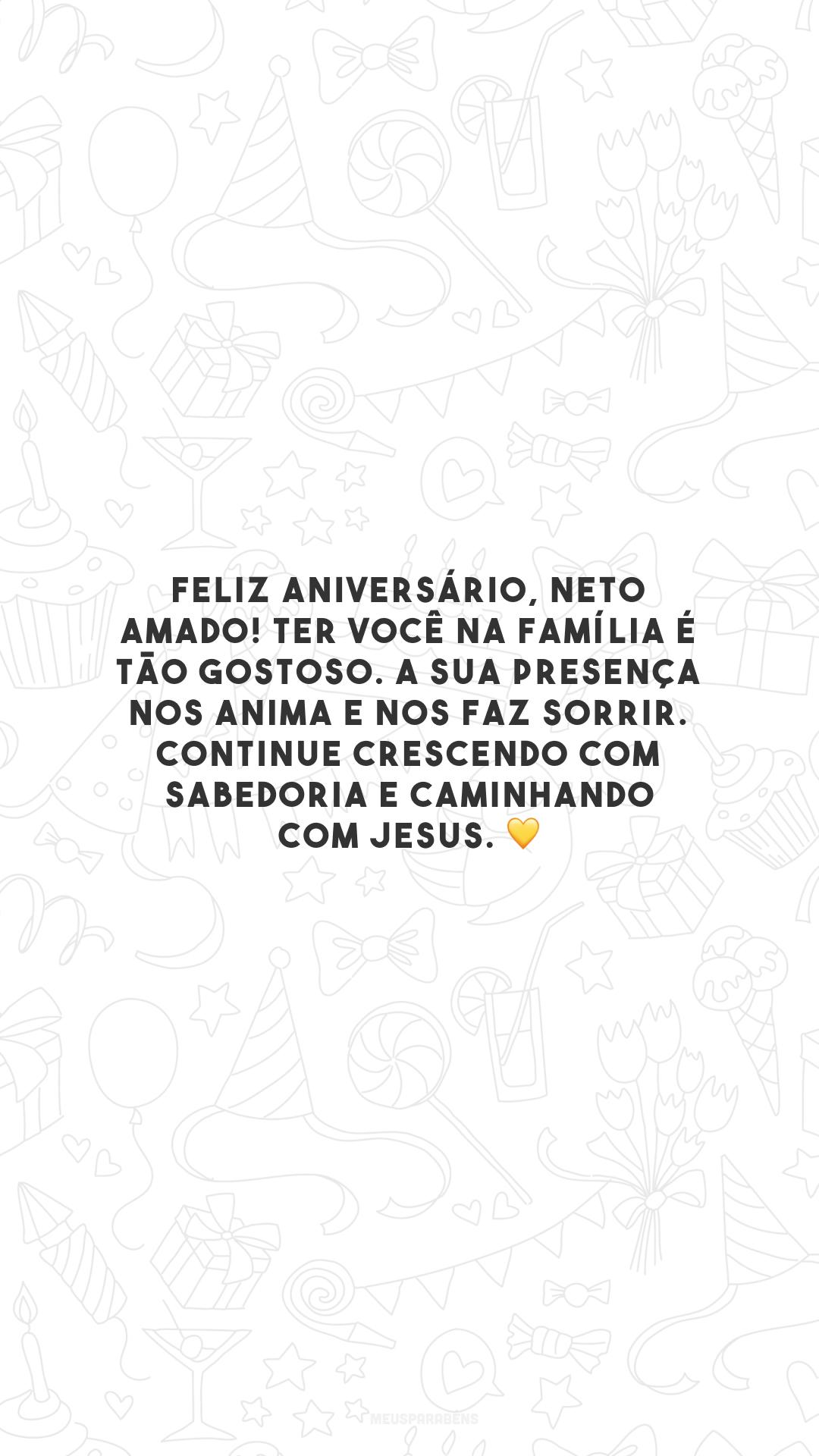 Feliz aniversário, neto amado! Ter você na família é tão gostoso. A sua presença nos anima e nos faz sorrir. Continue crescendo com sabedoria e caminhando com Jesus. 💛