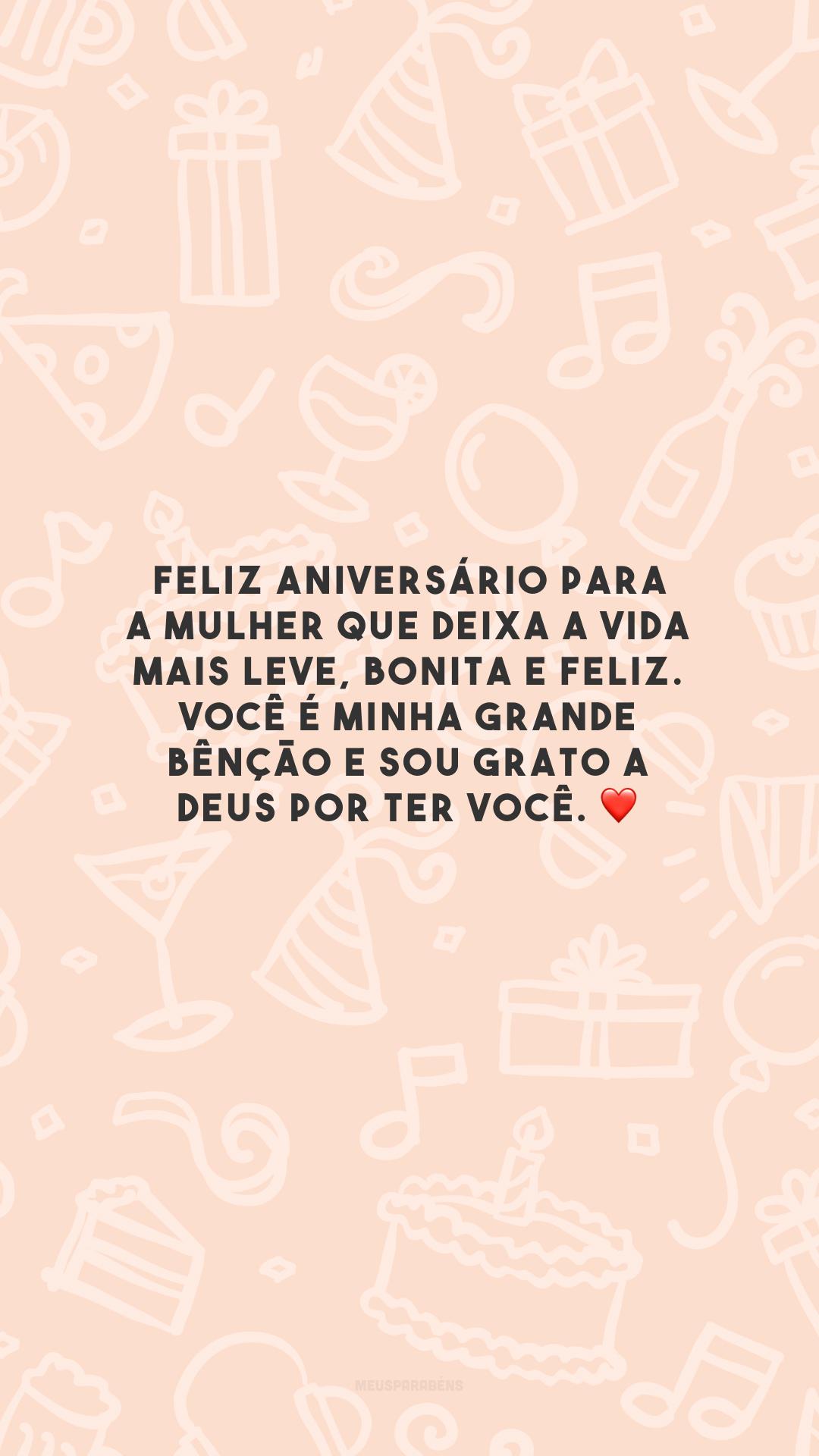 Feliz aniversário para a mulher que deixa a vida mais leve, bonita e feliz. Você é minha grande bênção e sou grato a Deus por ter você. ❤️