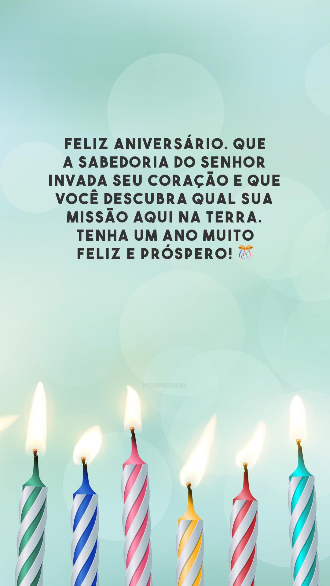 Feliz aniversário. Que a sabedoria do Senhor invada seu coração e que você descubra qual sua missão aqui na Terra. Tenha um ano muito feliz e próspero! 🎊