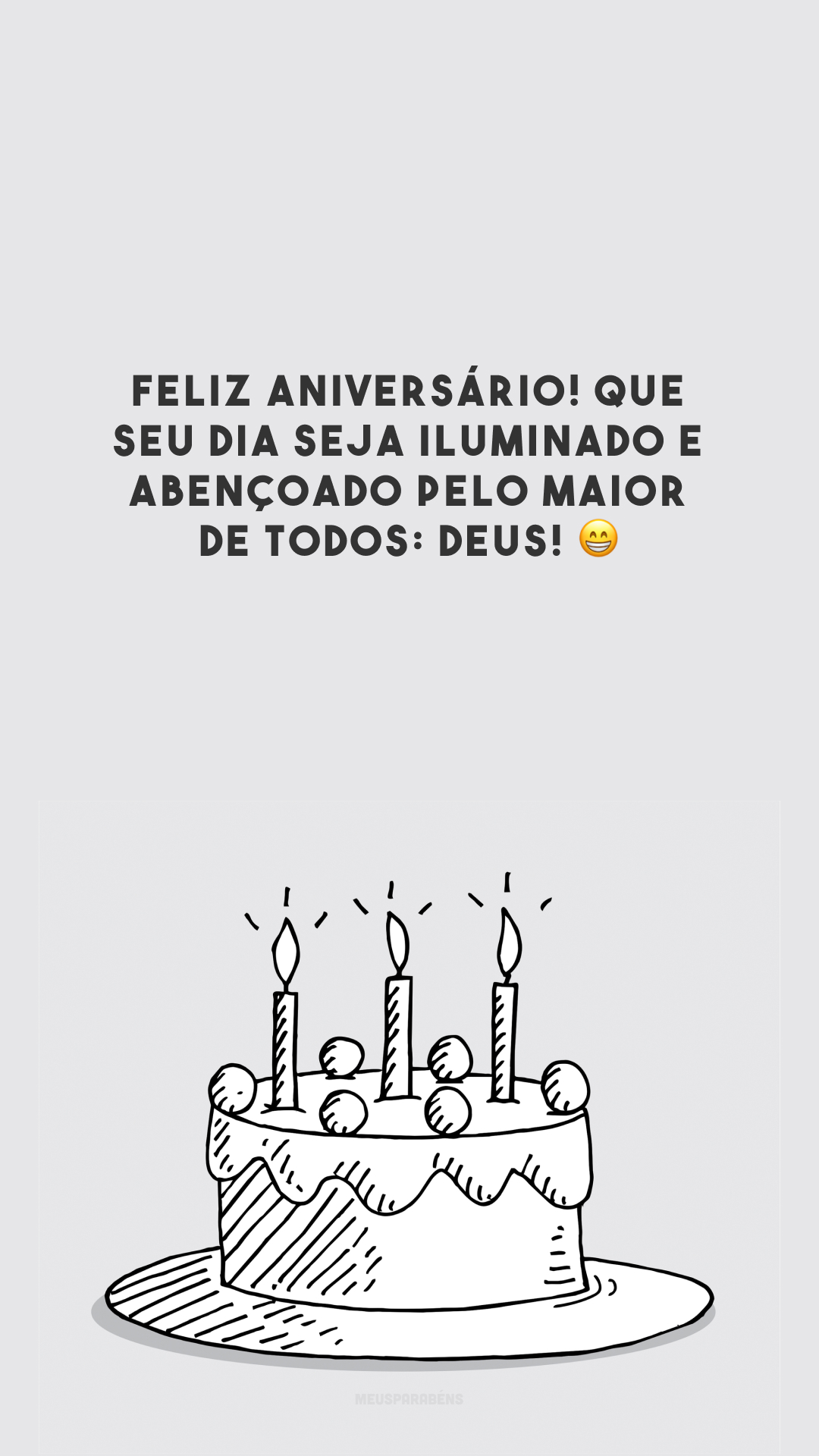 Feliz aniversário! Que seu dia seja iluminado e abençoado pelo maior de todos: Deus! 😁