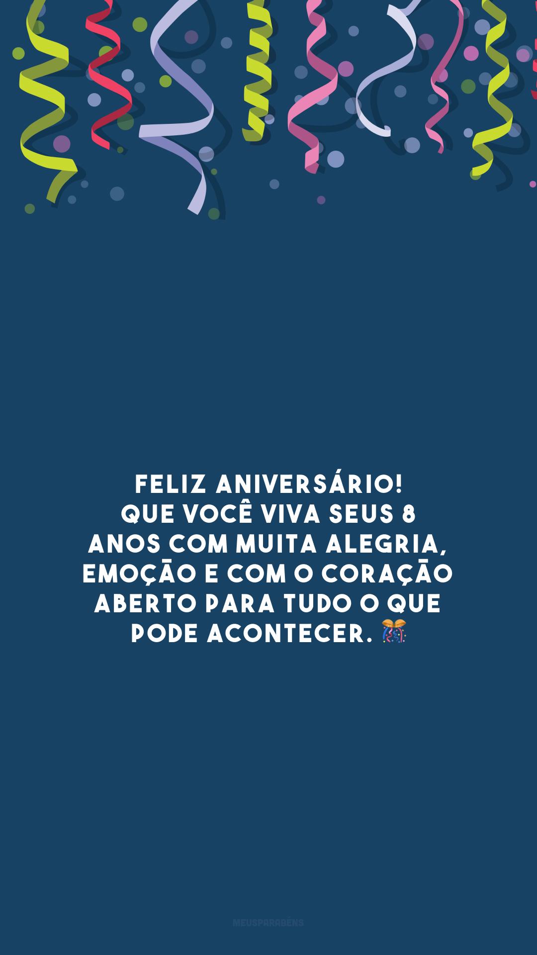 Feliz aniversário! Que você viva seus 8 anos com muita alegria, emoção e com o coração aberto para tudo o que pode acontecer. 🎊