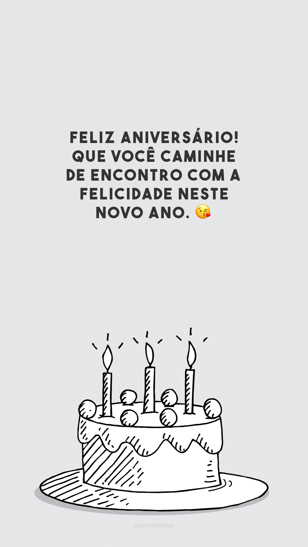 Feliz aniversário! Que você caminhe de encontro com a felicidade neste novo ano. 😘
