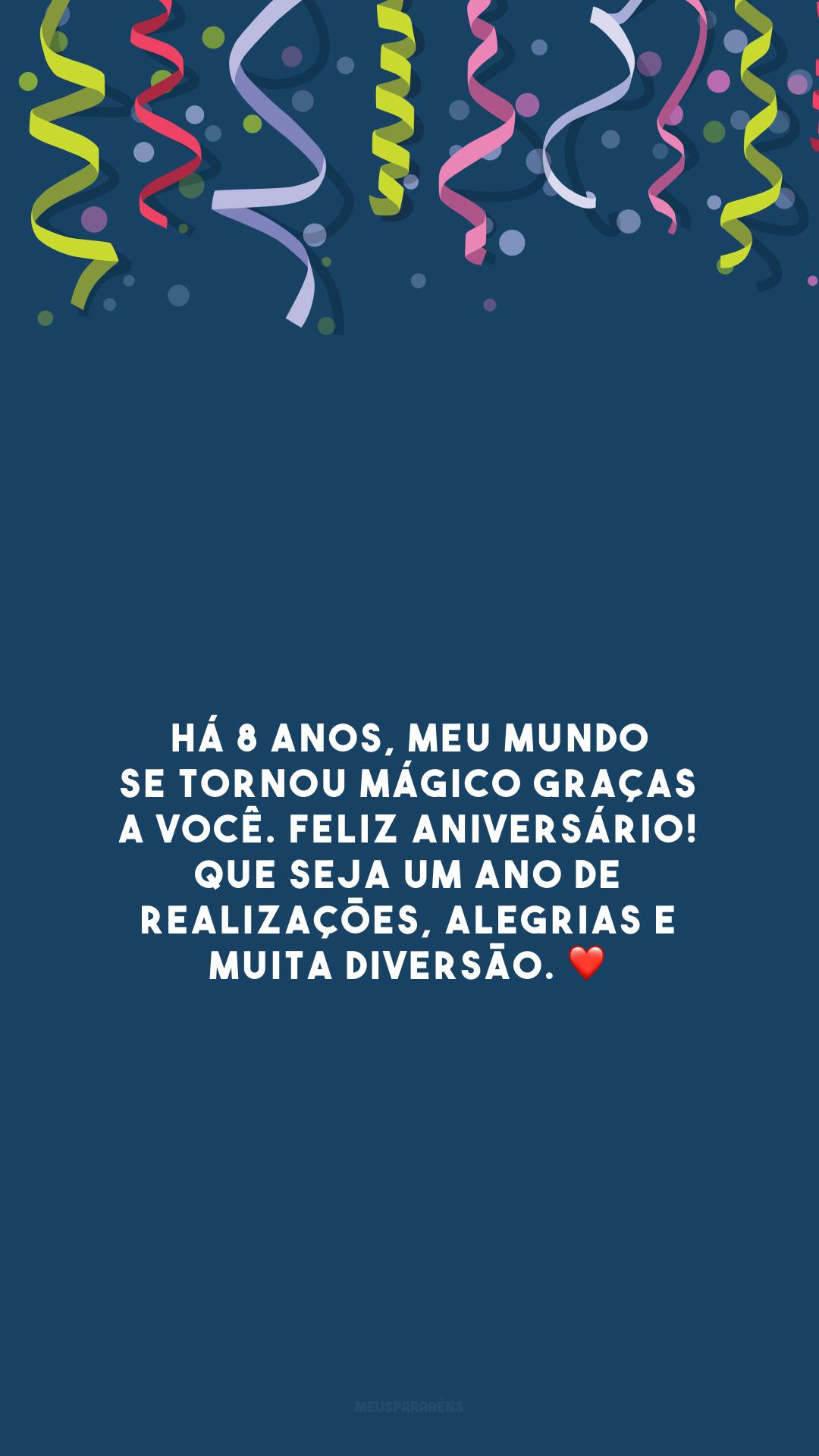 Há 8 anos, meu mundo se tornou mágico graças a você. Feliz aniversário! Que seja um ano de realizações, alegrias e muita diversão. ❤️