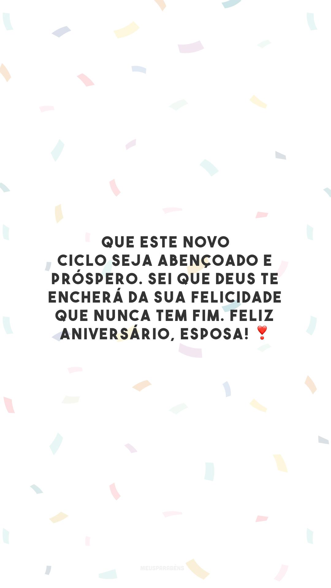 Que este novo ciclo seja abençoado e próspero. Sei que Deus te encherá da sua felicidade que nunca tem fim. Feliz aniversário, esposa! ❣️
