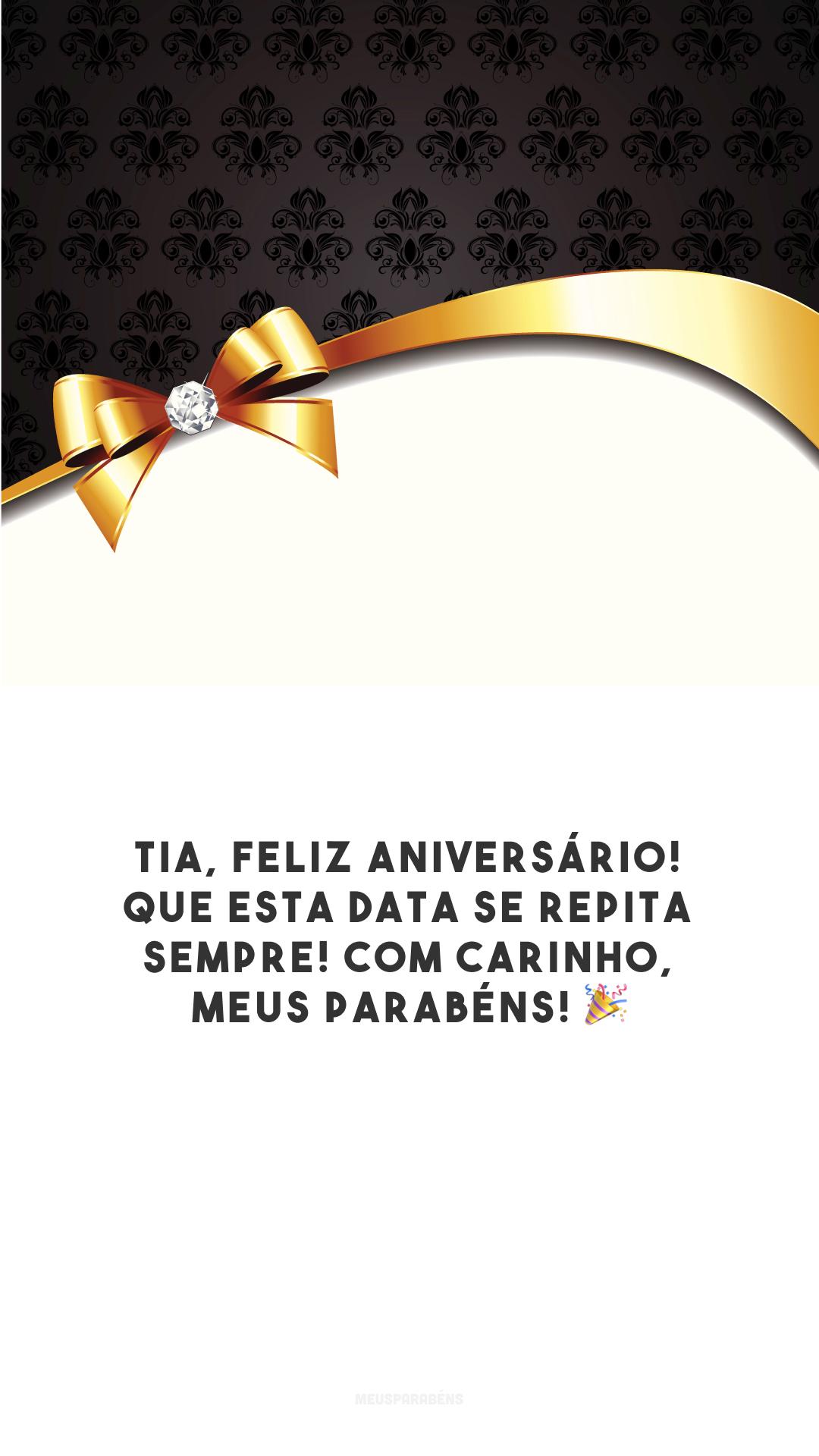 Tia, feliz aniversário! Que esta data se repita sempre! Com carinho, meus parabéns! 🎉