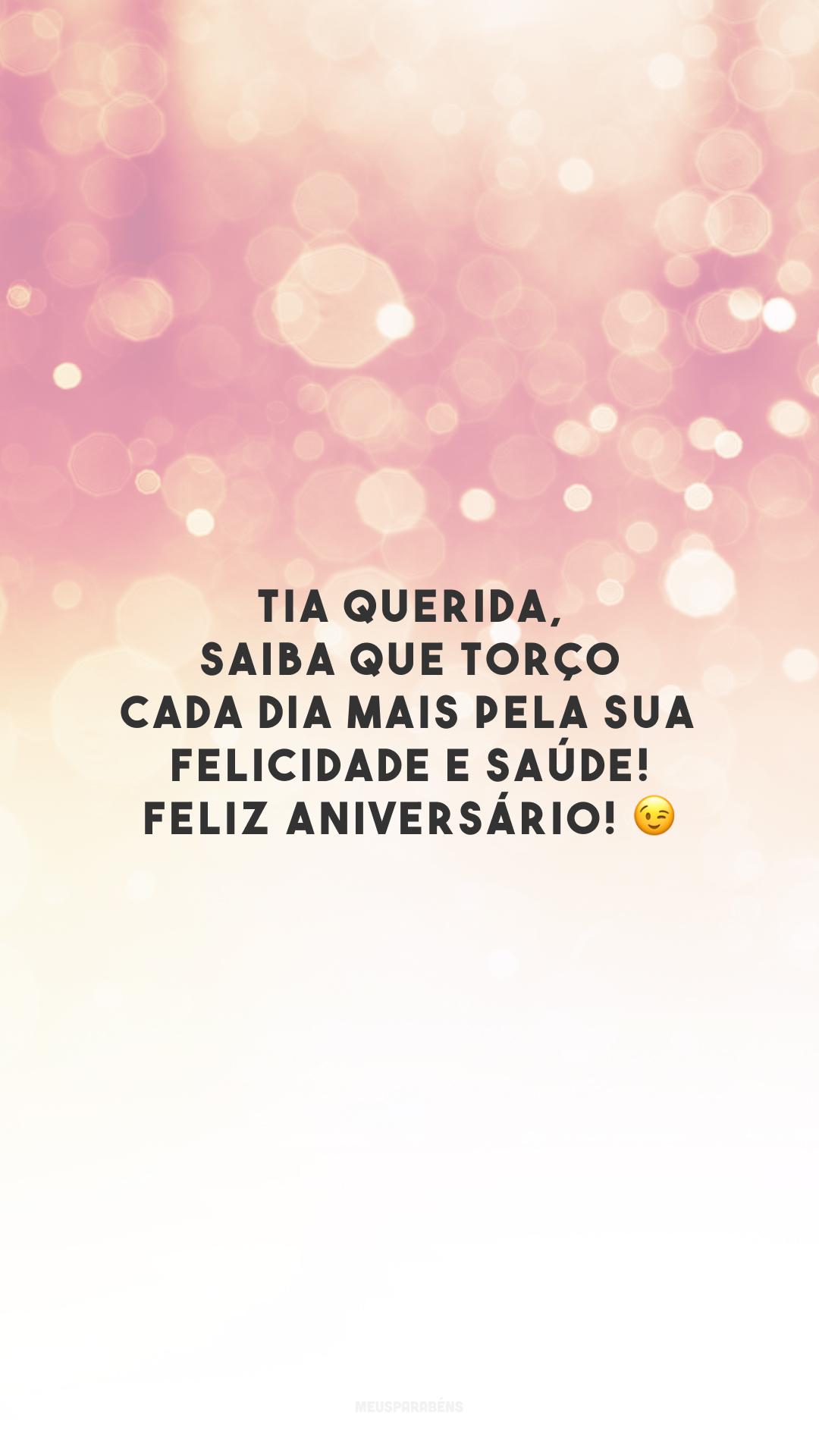 Tia querida, saiba que torço cada dia mais pela sua felicidade e saúde! Feliz aniversário! 😉