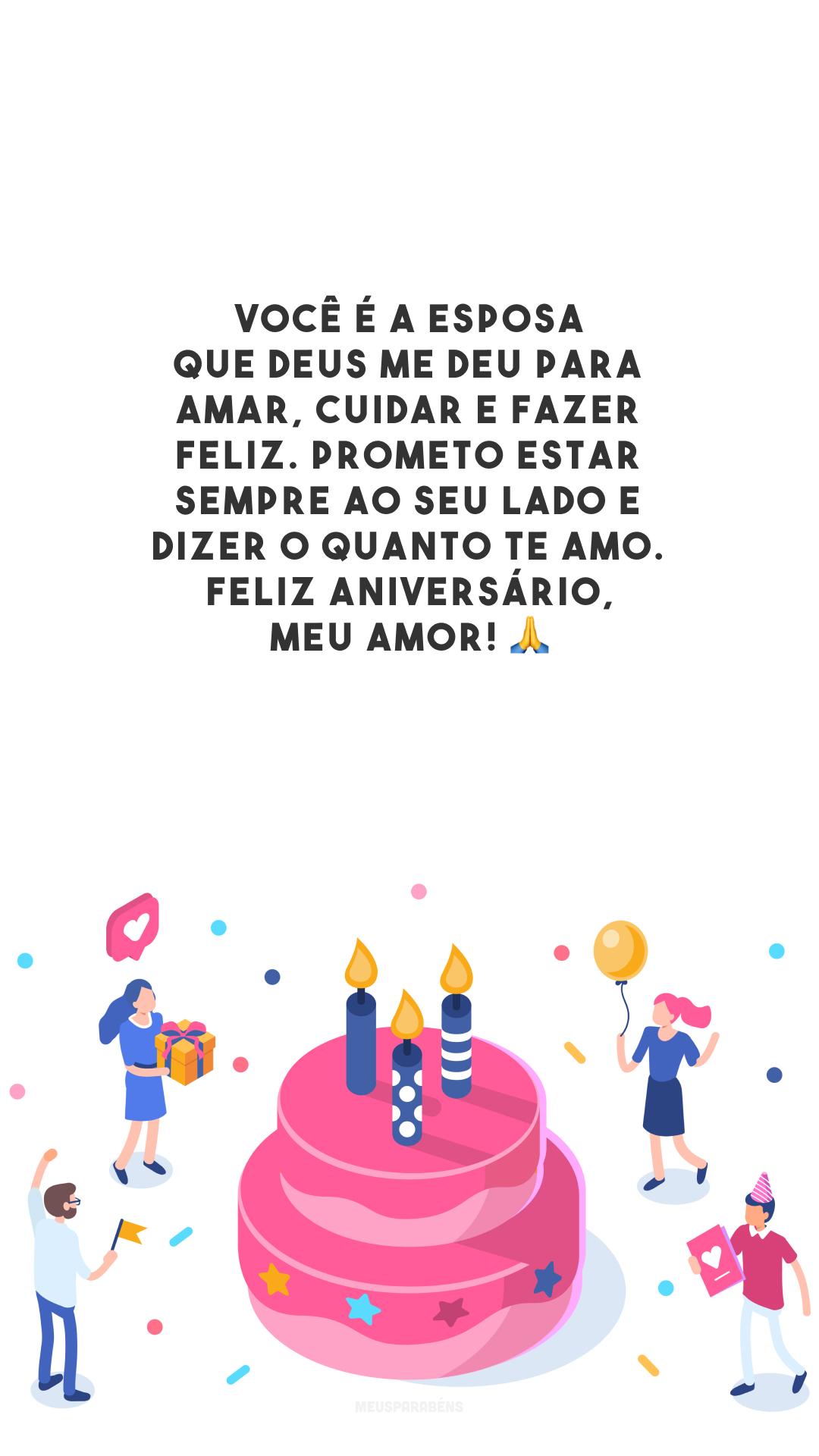 Você é a esposa que Deus me deu para amar, cuidar e fazer feliz. Prometo estar sempre ao seu lado e dizer o quanto te amo. Feliz aniversário, meu amor! 🙏