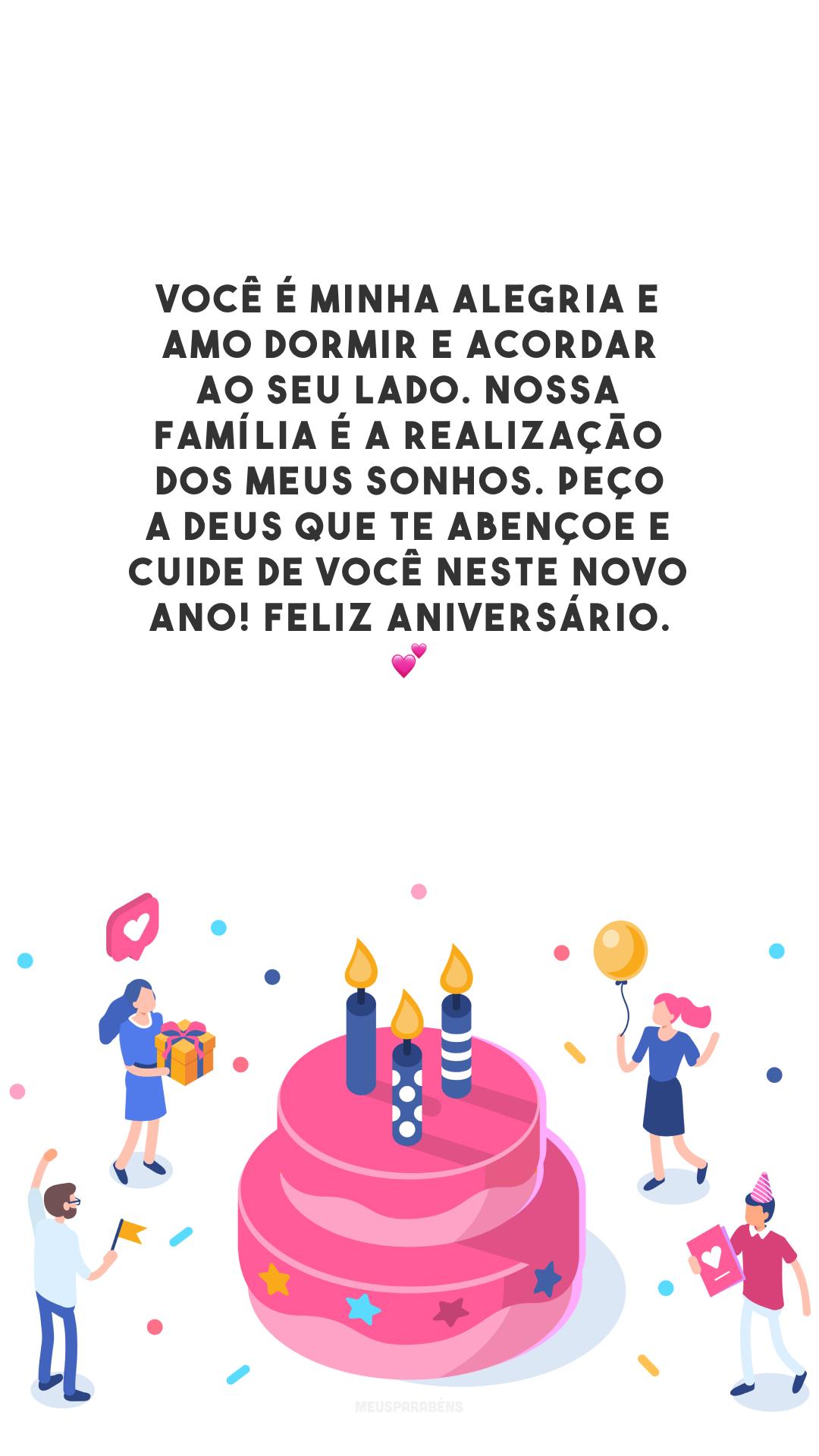 Você é minha alegria e amo dormir e acordar ao seu lado. Nossa família é a realização dos meus sonhos. Peço a Deus que te abençoe e cuide de você neste novo ano! Feliz aniversário. 💕
