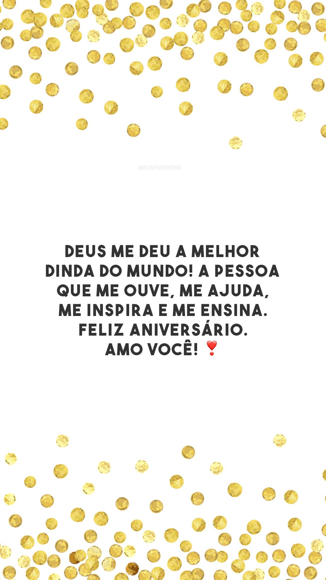 Deus me deu a melhor dinda do mundo! A pessoa que me ouve, me ajuda, me inspira e me ensina. Feliz aniversário. Amo você! ❣️