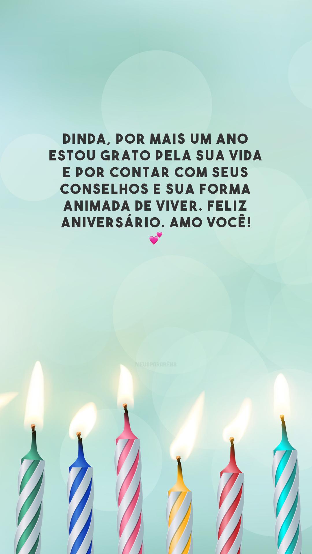 Dinda, por mais um ano estou grato pela sua vida e por contar com seus conselhos e sua forma animada de viver. Feliz aniversário. Amo você! 💕