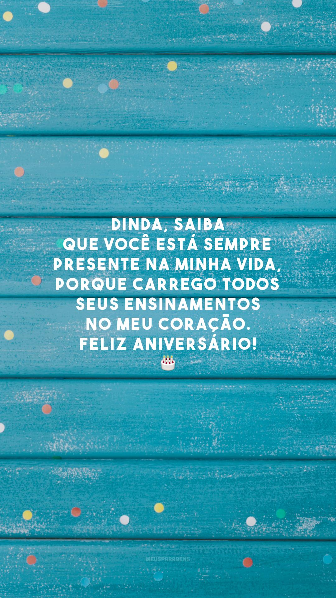 Dinda, saiba que você está sempre presente na minha vida, porque carrego todos seus ensinamentos no meu coração. Feliz aniversário! 🎂