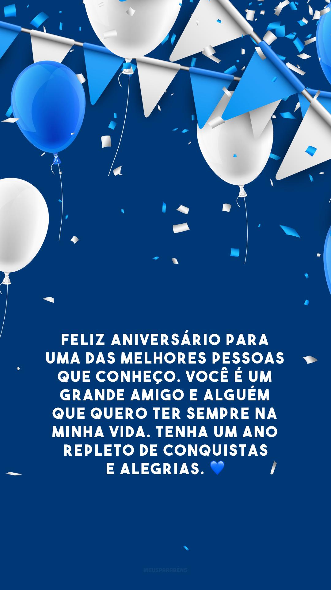 Feliz aniversário para uma das melhores pessoas que conheço. Você é um grande amigo e alguém que quero ter sempre na minha vida. Tenha um ano repleto de conquistas e alegrias. 💙