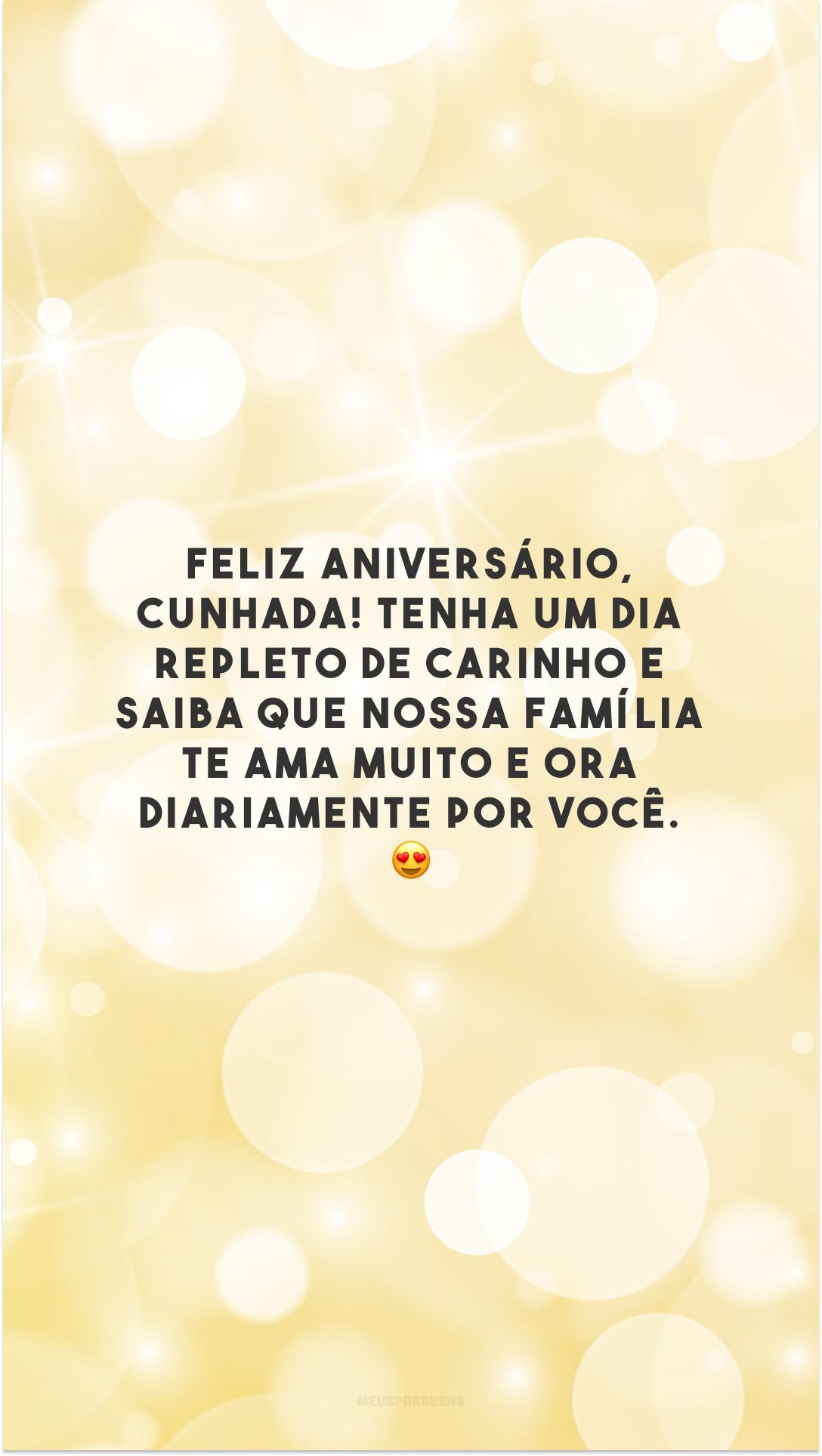 Feliz aniversário, cunhada! Tenha um dia repleto de carinho e saiba que nossa família te ama muito e ora diariamente por você. 😍
