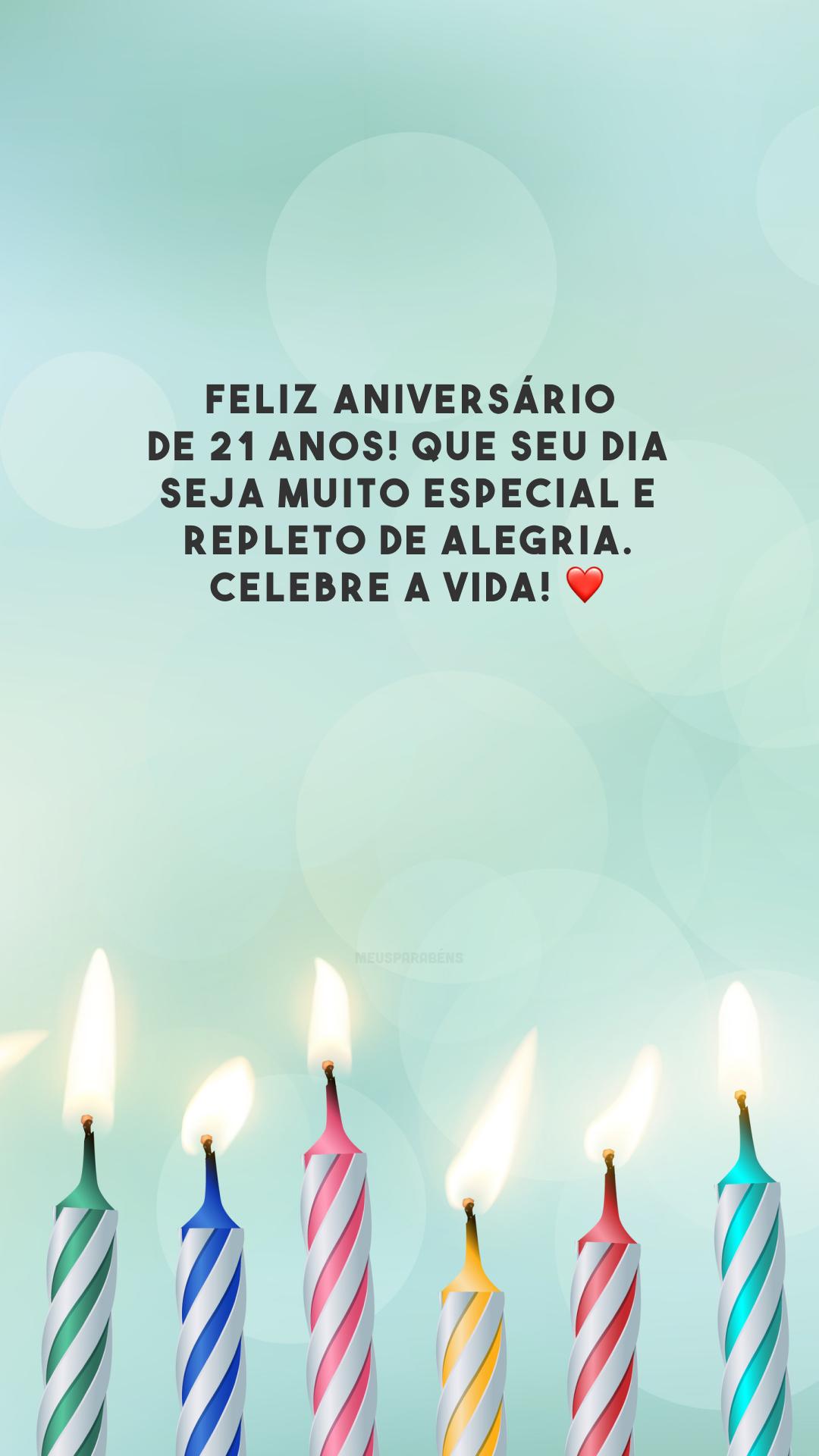 Feliz aniversário de 21 anos! Que seu dia seja muito especial e repleto de alegria. Celebre a vida! ❤️