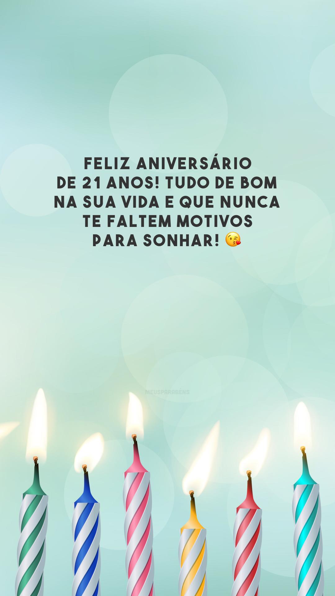 Feliz aniversário de 21 anos! Tudo de bom na sua vida e que nunca te faltem motivos para sonhar! 😘