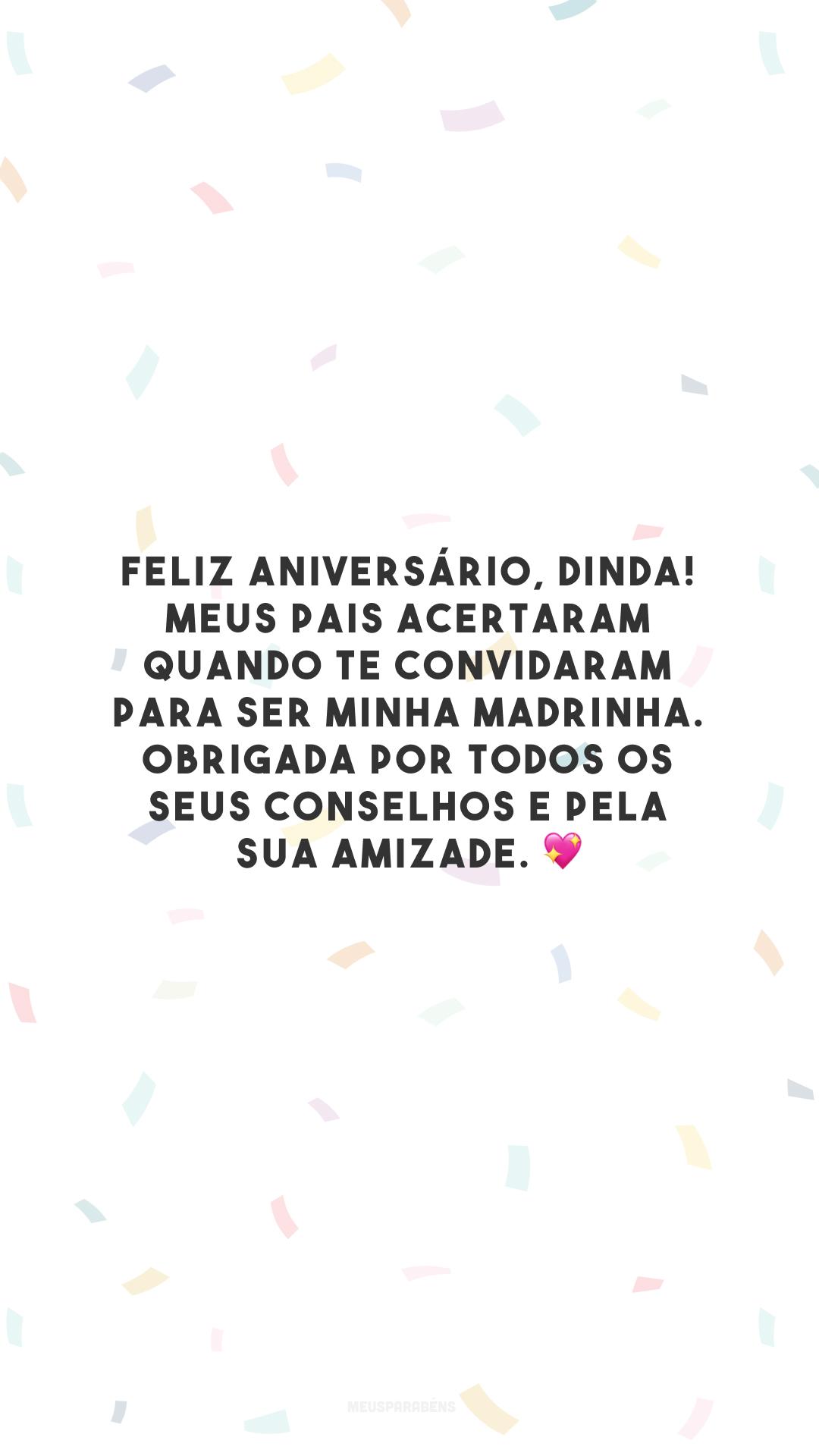 Feliz aniversário, dinda! Meus pais acertaram quando te convidaram para ser minha madrinha. Obrigada por todos os seus conselhos e pela sua amizade. 💖