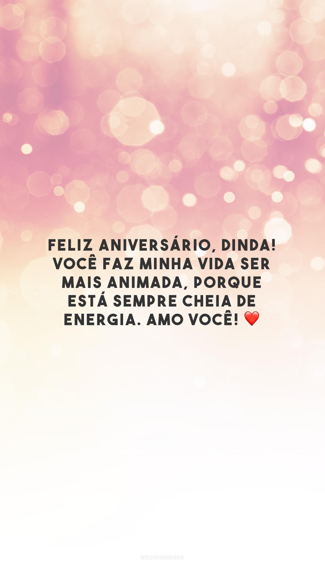Feliz aniversário, dinda! Você faz minha vida ser mais animada, porque está sempre cheia de energia. Amo você! ❤️