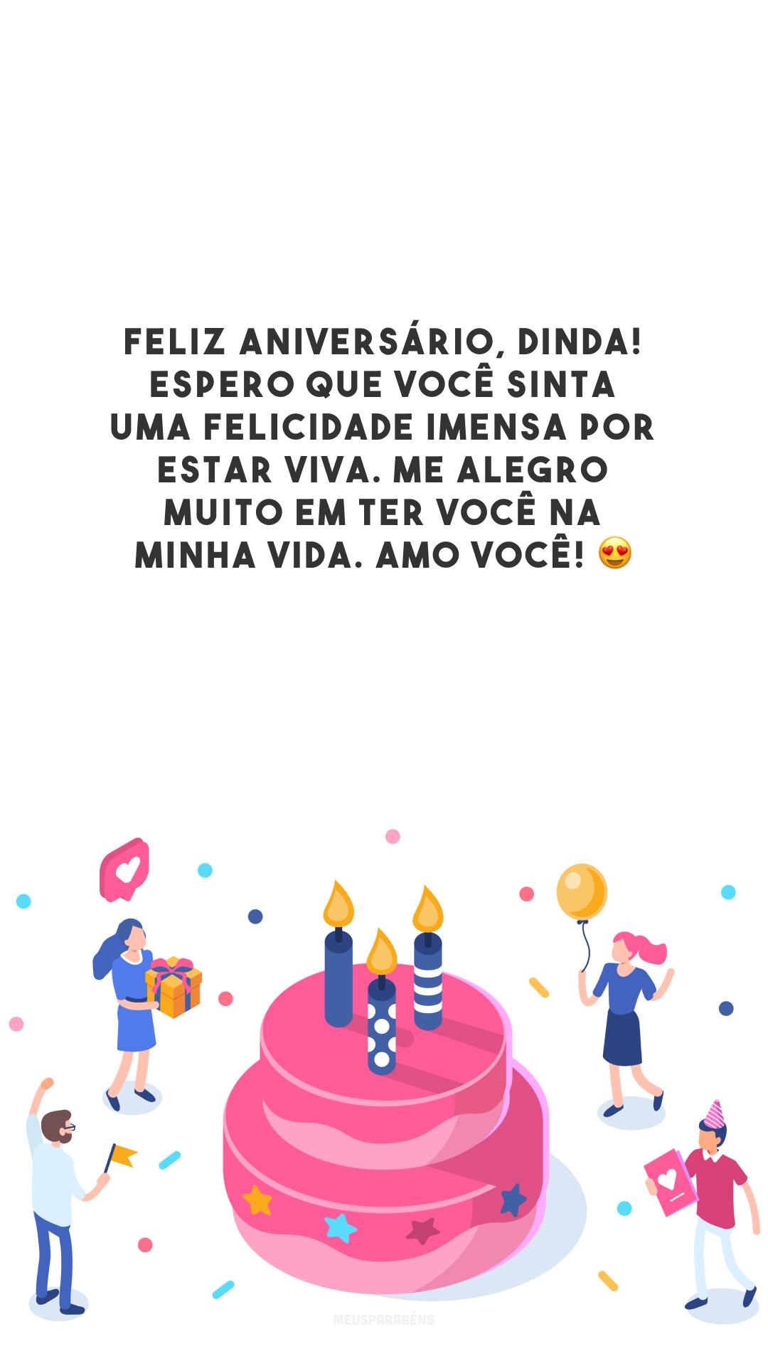 Feliz aniversário, dinda! Espero que você sinta uma felicidade imensa por estar viva. Me alegro muito em ter você na minha vida. Amo você! 😍