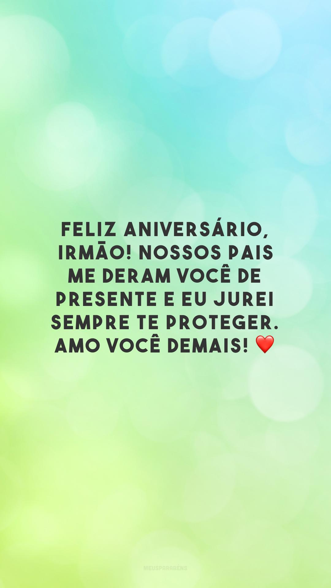 Feliz aniversário, irmão! Nossos pais me deram você de presente e eu jurei sempre te proteger. Amo você demais! ❤️