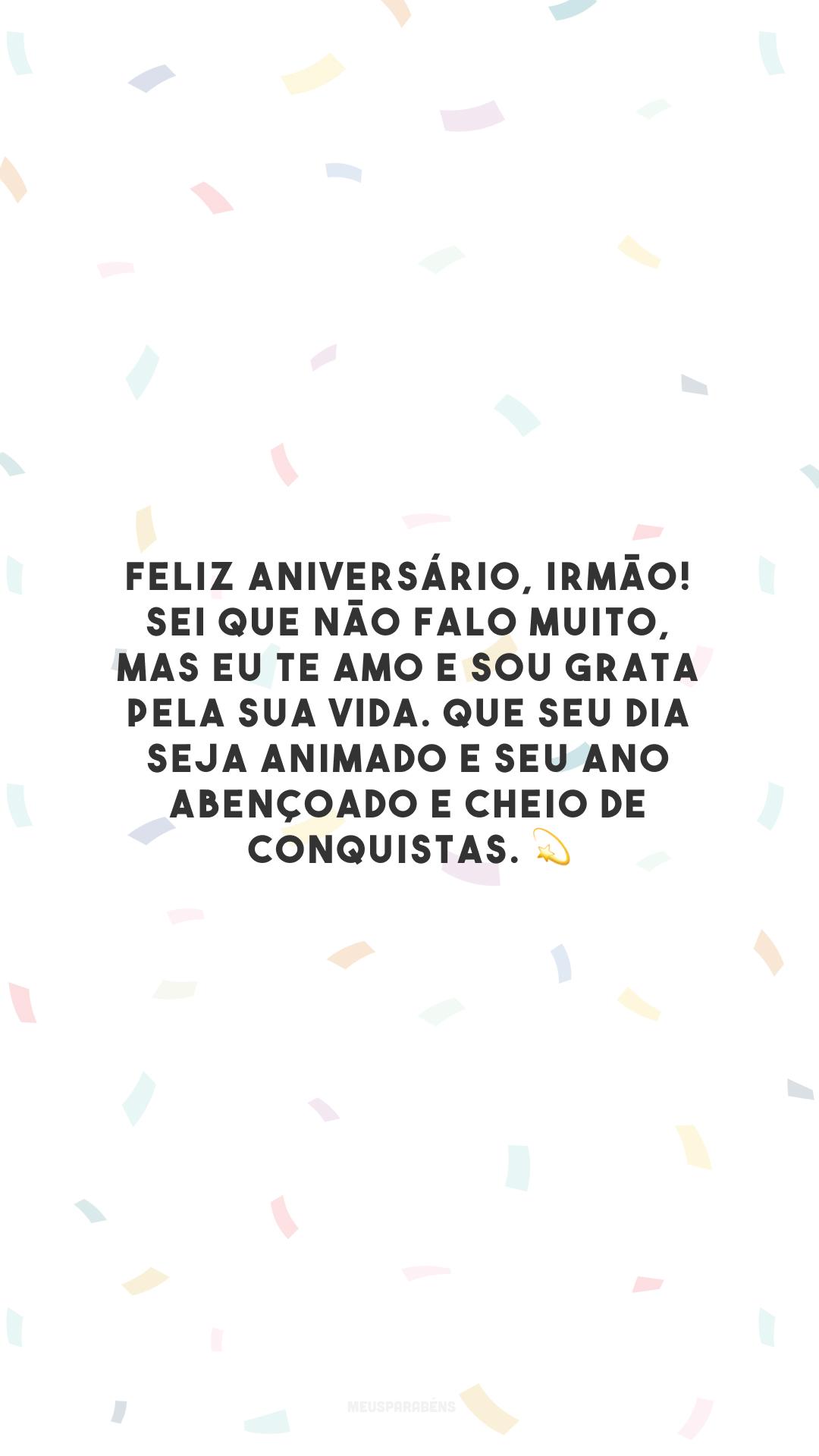 Feliz aniversário, irmão! Sei que não falo muito, mas eu te amo e sou grata pela sua vida. Que seu dia seja animado e seu ano abençoado e cheio de conquistas. 💫