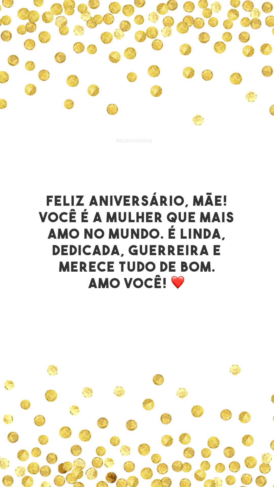 Feliz aniversário, mãe! Você é a mulher que mais amo no mundo. É linda, dedicada, guerreira e merece tudo de bom. Amo você! ❤️