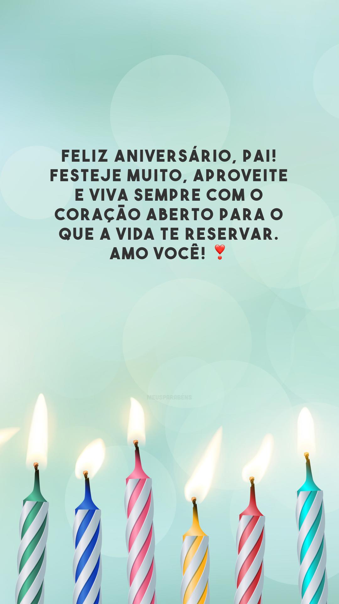 Feliz aniversário, pai! Festeje muito, aproveite e viva sempre com o coração aberto para o que a vida te reservar. Amo você! ❣️