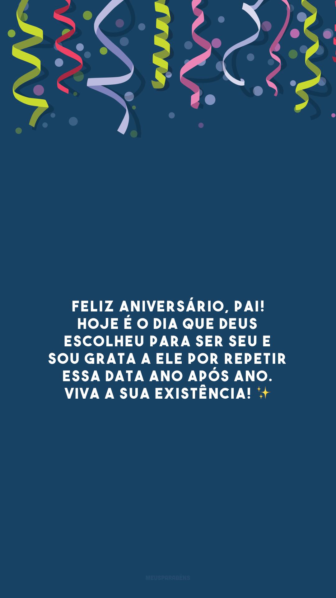 Feliz aniversário, pai! Hoje é o dia que Deus escolheu para ser seu e sou grata a Ele por repetir essa data ano após ano. Viva a sua existência! ✨