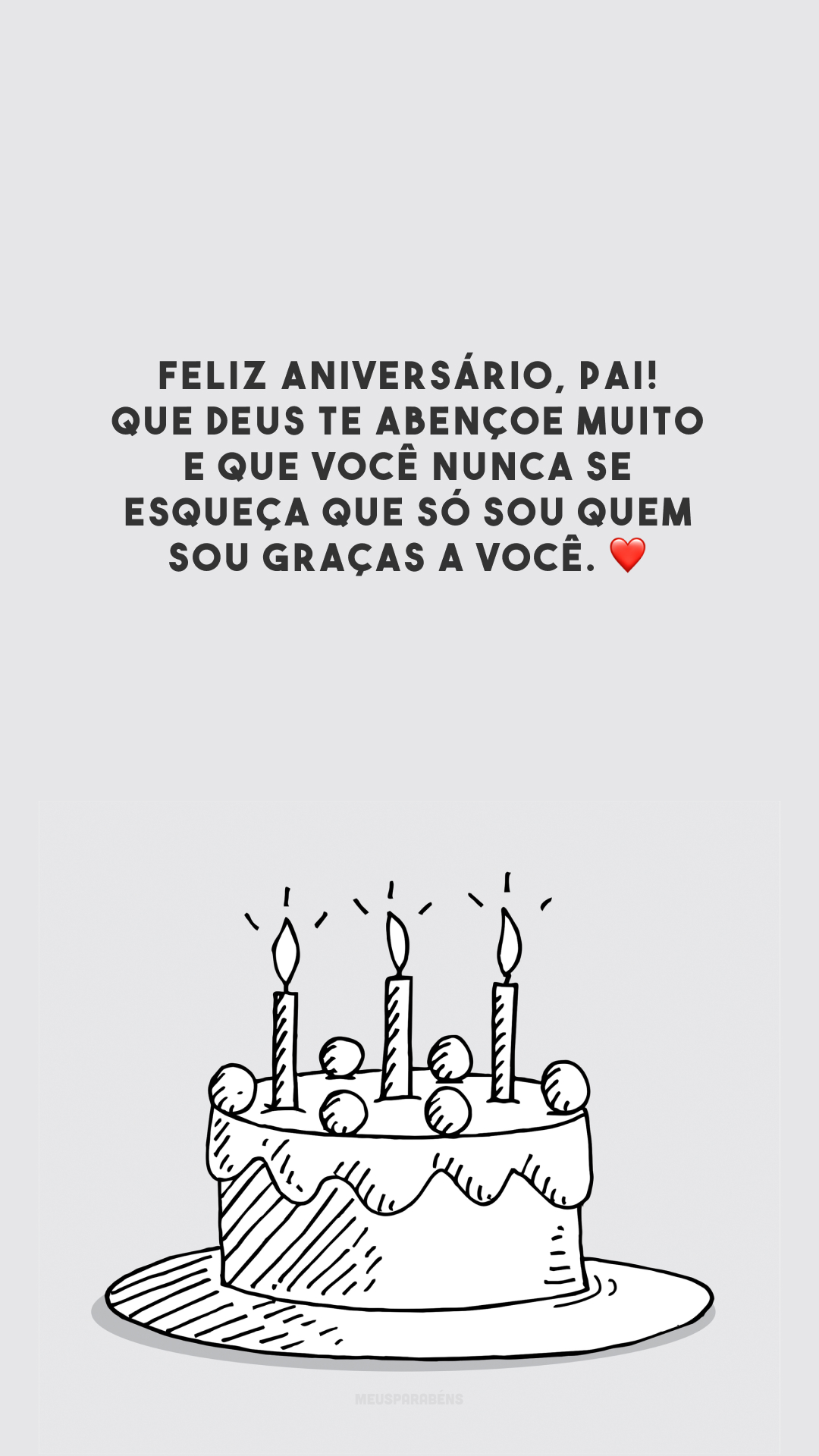 Feliz aniversário, pai! Que Deus te abençoe muito e que você nunca se esqueça que só sou quem sou graças a você. ❤️