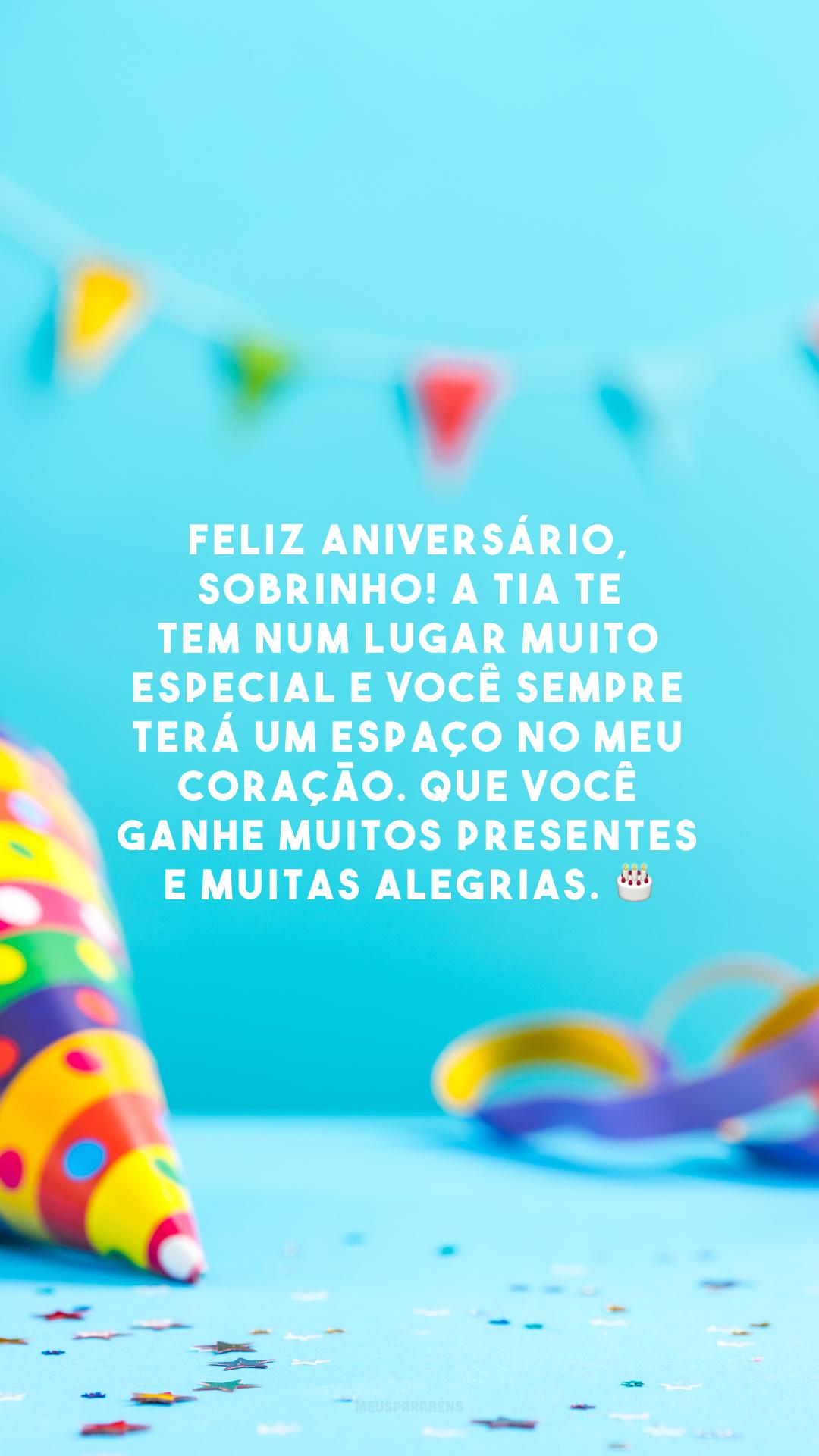Feliz aniversário, sobrinho! A tia te tem num lugar muito especial e você sempre terá um espaço no meu coração. Que você ganhe muitos presentes e muitas alegrias. 🎂