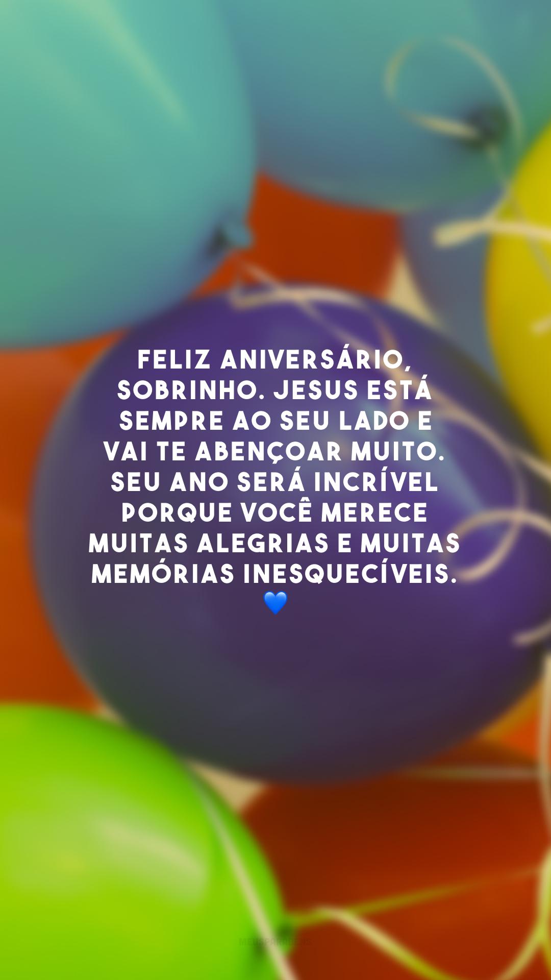 Feliz aniversário, sobrinho. Jesus está sempre ao seu lado e vai te abençoar muito. Seu ano será incrível porque você merece muitas alegrias e muitas memórias inesquecíveis. 💙