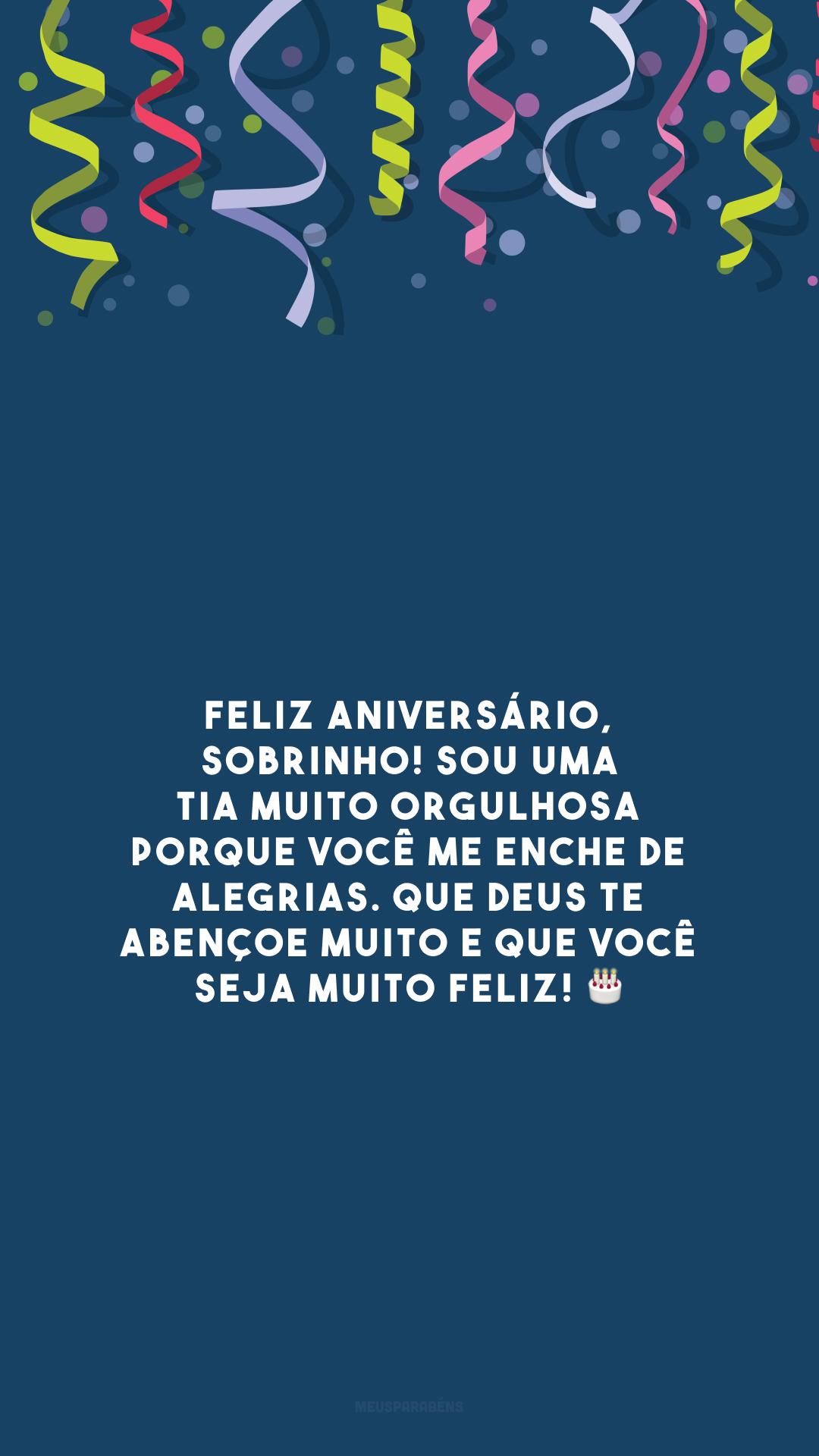 Feliz aniversário, sobrinho! Sou uma tia muito orgulhosa porque você me enche de alegrias. Que Deus te abençoe muito e que você seja muito feliz! 🎂