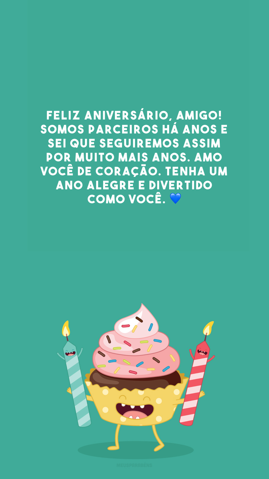Feliz aniversário, amigo! Somos parceiros há anos e sei que seguiremos assim por muito mais anos. Amo você de coração. Tenha um ano alegre e divertido como você. 💙