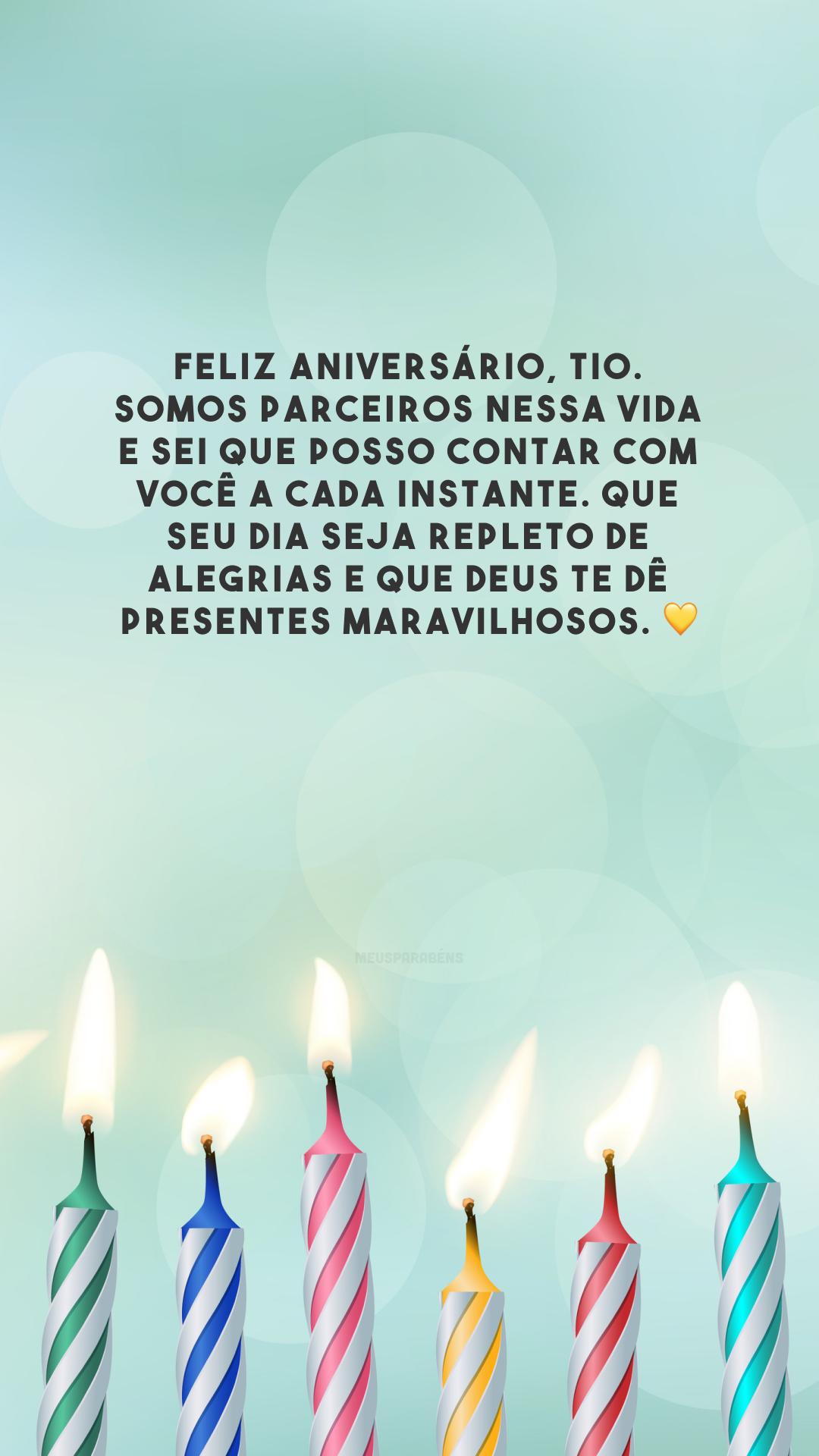 Feliz aniversário, tio. Somos parceiros nessa vida e sei que posso contar com você a cada instante. Que seu dia seja repleto de alegrias e que Deus te dê presentes maravilhosos. 💛