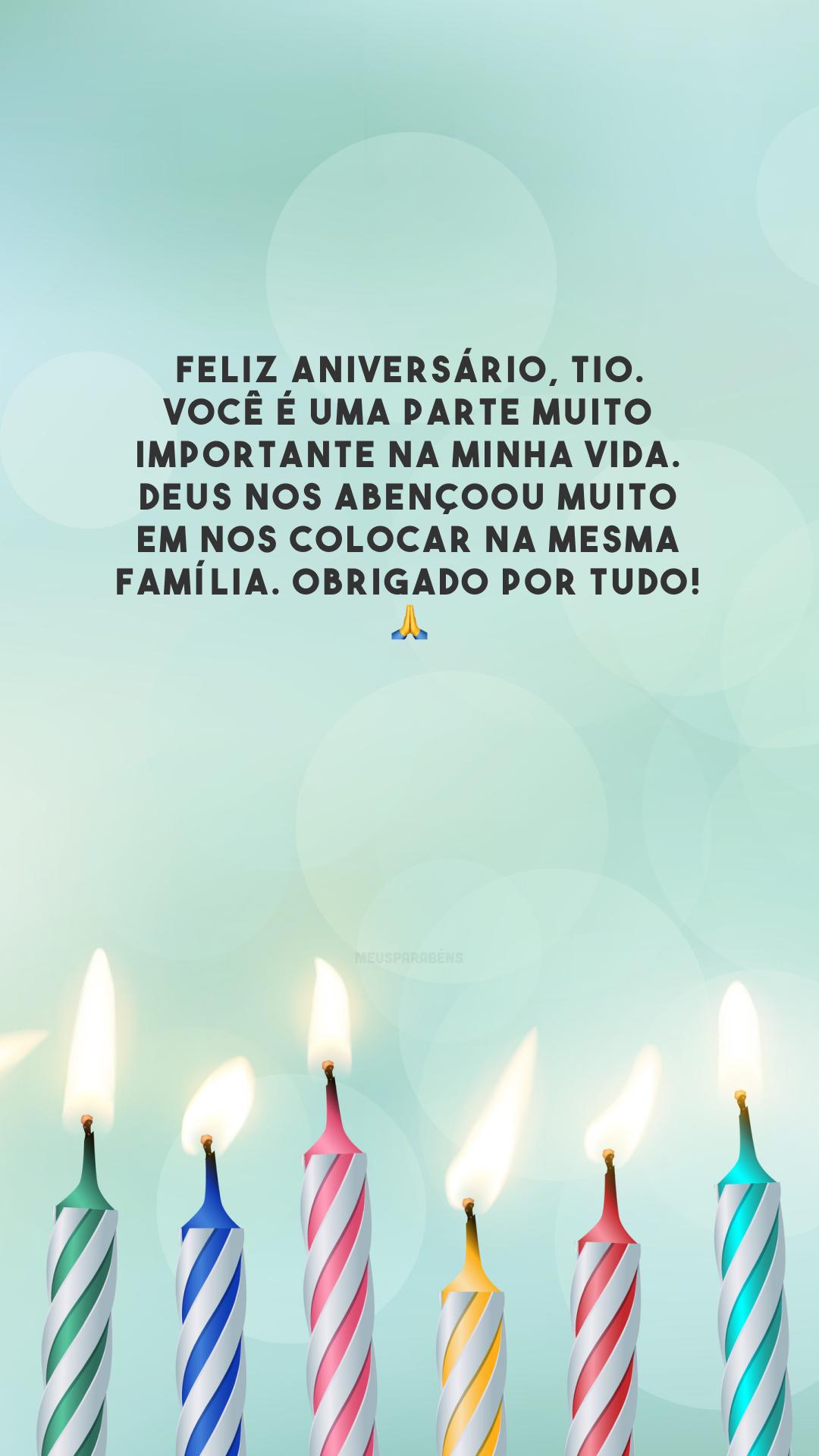 Feliz aniversário, tio. Você é uma parte muito importante na minha vida. Deus nos abençoou muito em nos colocar na mesma família. Obrigado por tudo! 🙏