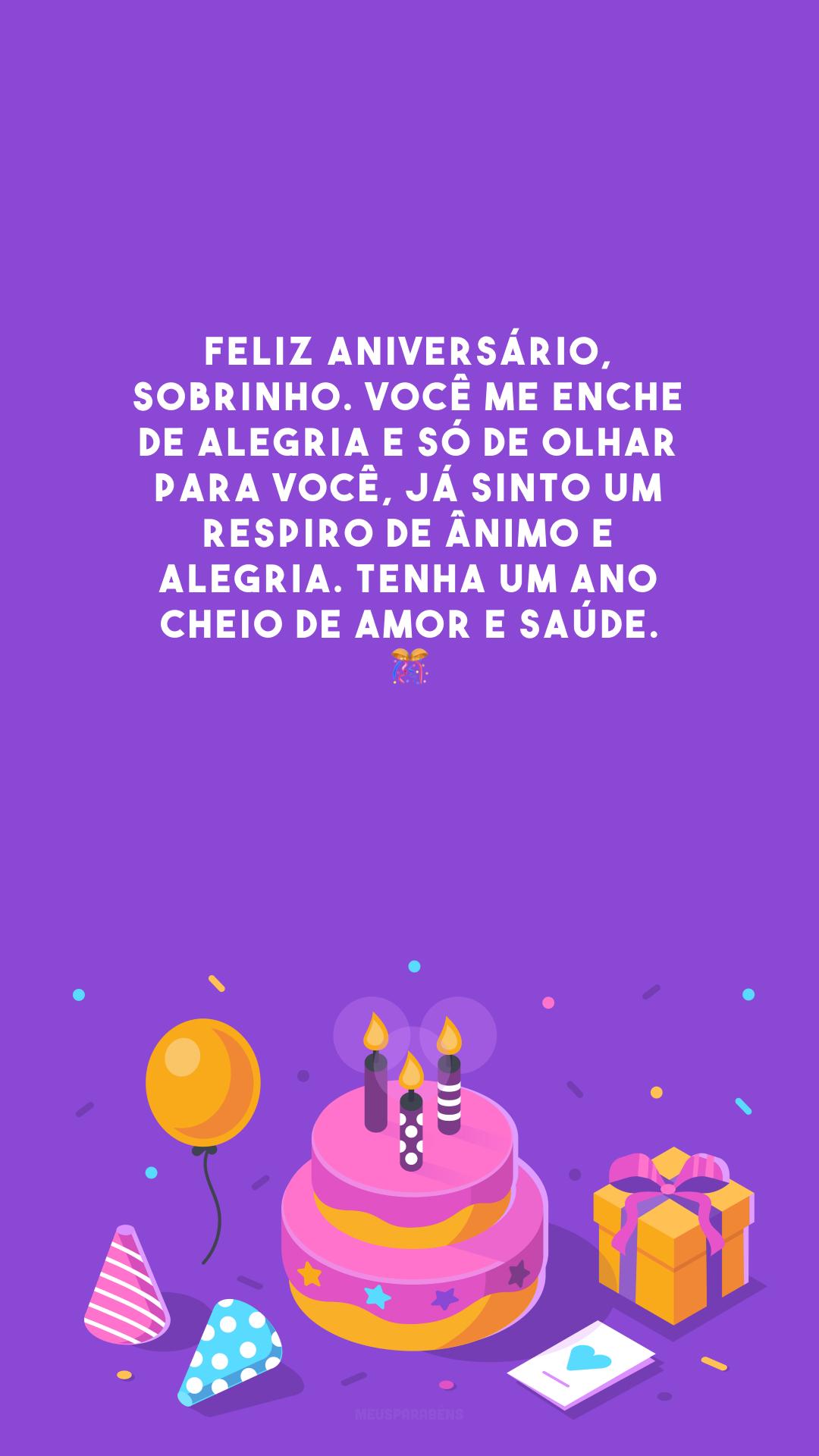 Feliz aniversário, sobrinho. Você me enche de alegria e só de olhar para você, já sinto um respiro de ânimo e alegria. Tenha um ano cheio de amor e saúde. 🎊