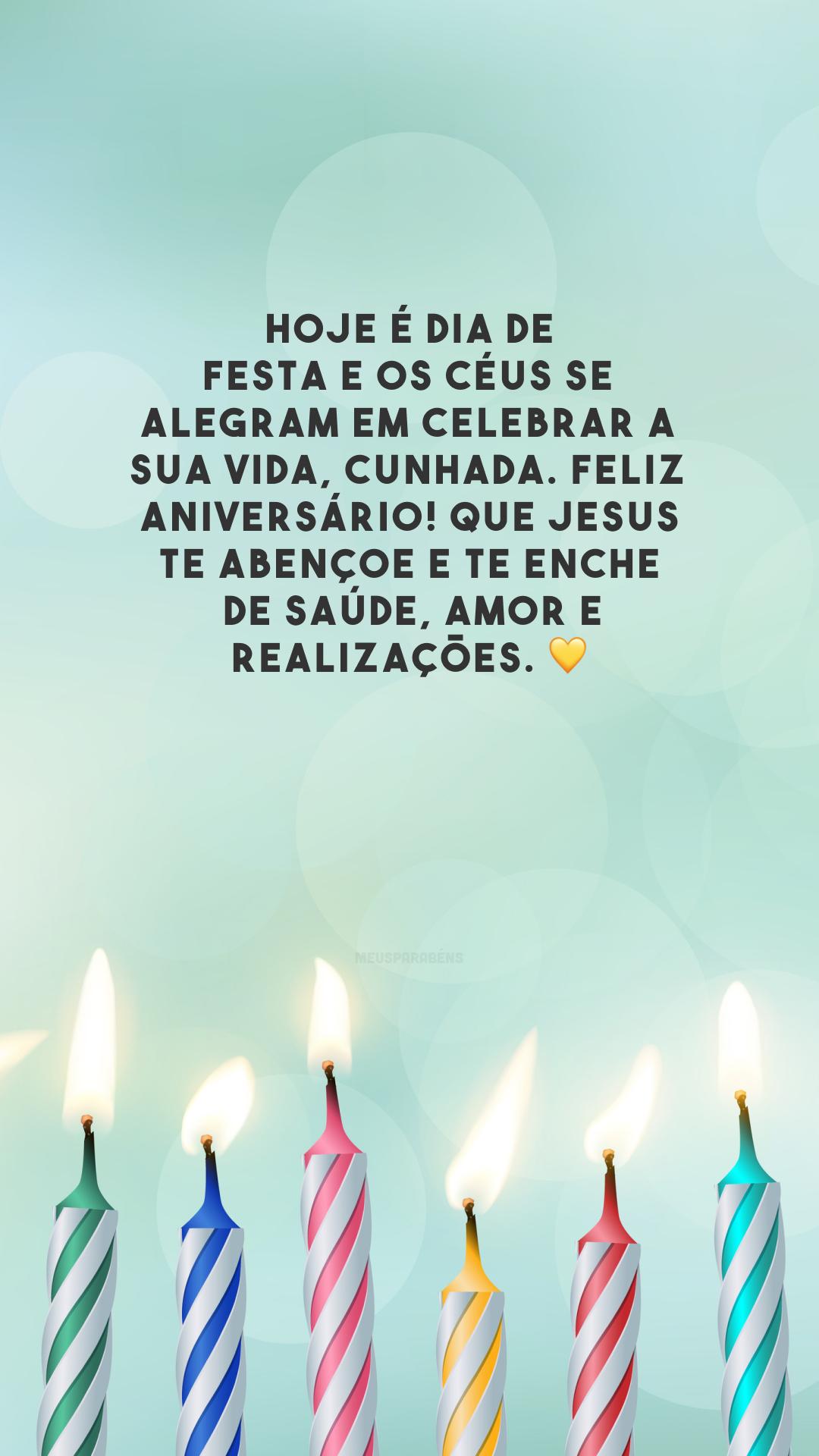 Hoje é dia de festa e os céus se alegram em celebrar a sua vida, cunhada. Feliz aniversário! Que Jesus te abençoe e te encha de saúde, amor e realizações. 💛