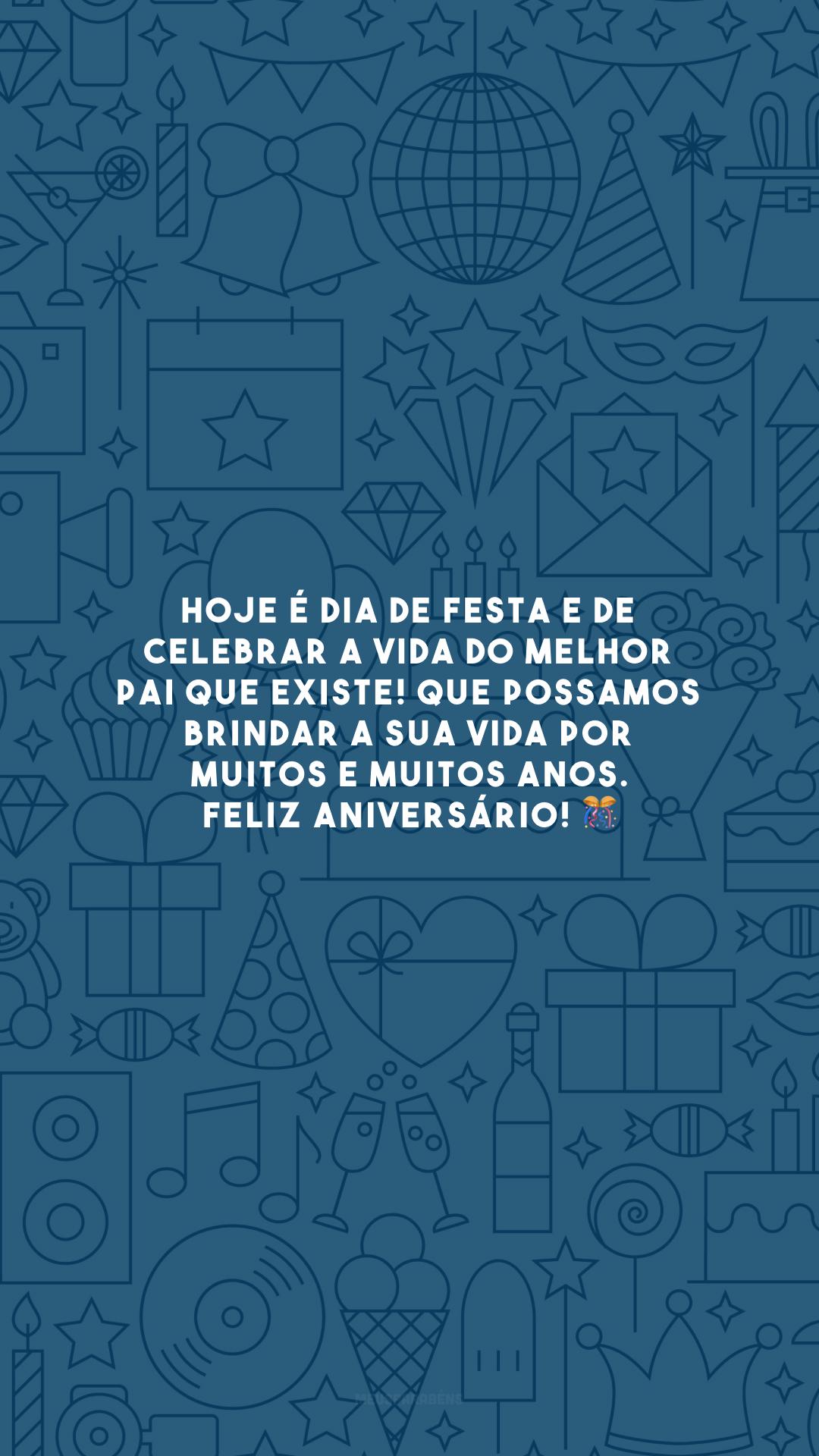 Hoje é dia de festa e de celebrar a vida do melhor pai que existe! Que possamos brindar a sua vida por muitos e muitos anos. Feliz aniversário! 🎊