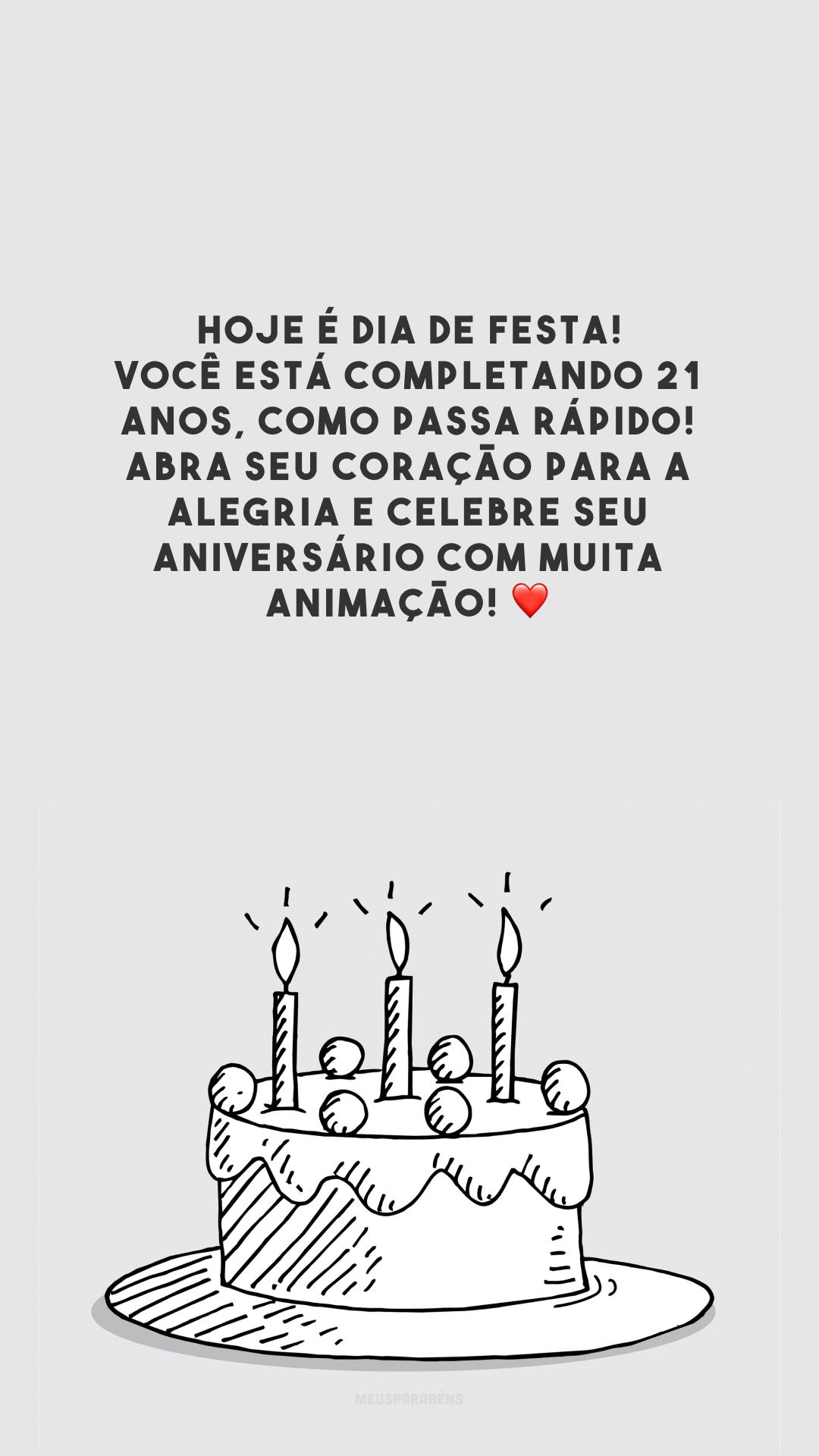 Hoje é dia de festa! Você está completando 21 anos, como passa rápido! Abra seu coração para a alegria e celebre seu aniversário com muita animação! ❤️