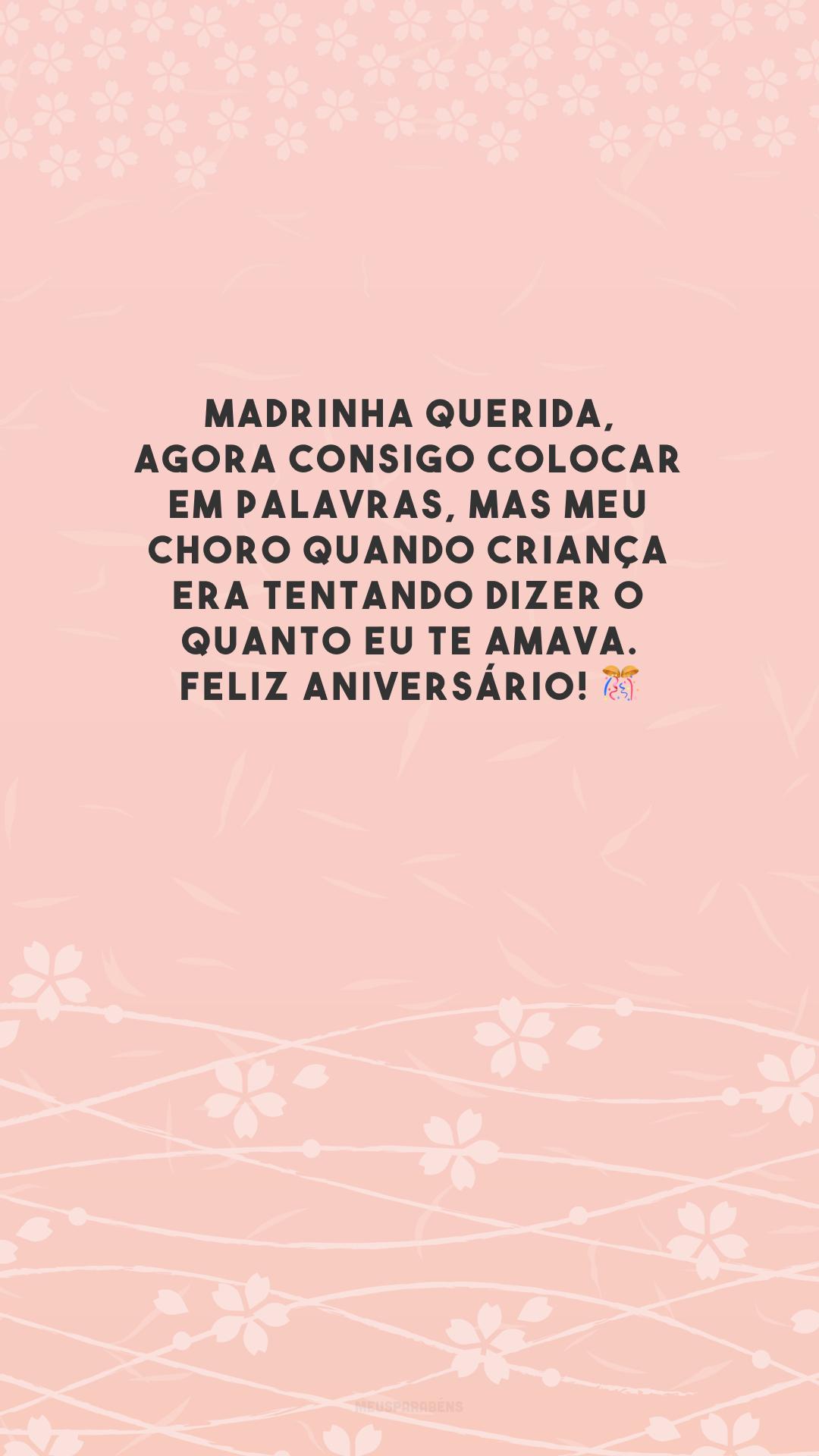 Madrinha querida, agora consigo colocar em palavras, mas meu choro quando criança era tentando dizer o quanto eu te amava. Feliz aniversário! 🎊