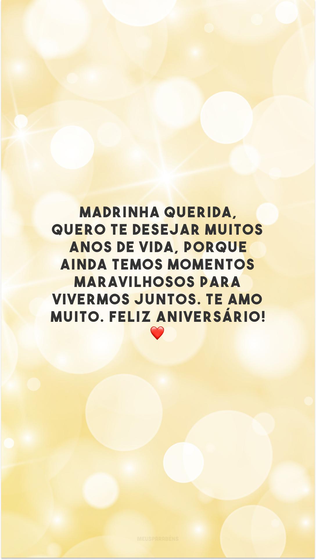 Madrinha querida, quero te desejar muitos anos de vida, porque ainda temos momentos maravilhosos para vivermos juntos. Te amo muito. Feliz aniversário! ❤️