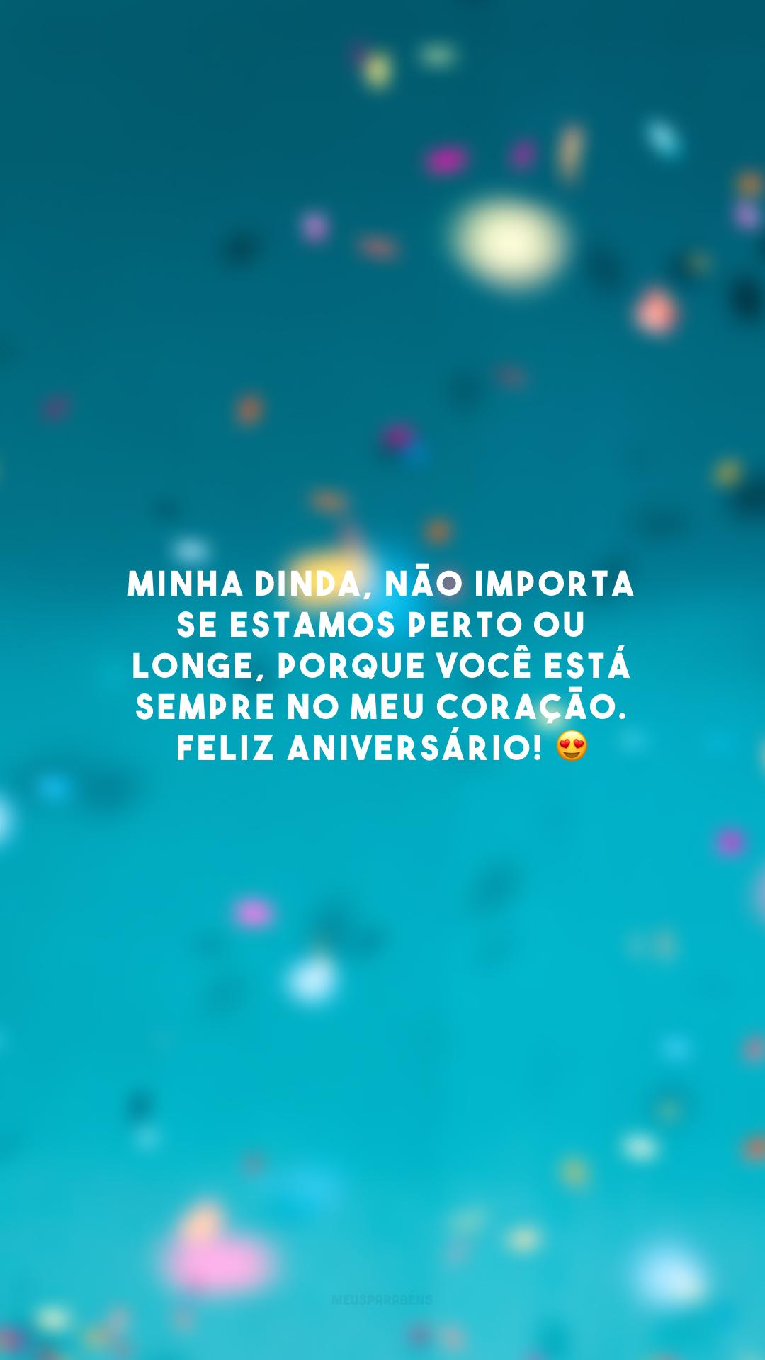 Minha dinda, não importa se estamos perto ou longe, porque você está sempre no meu coração. Feliz aniversário! 😍