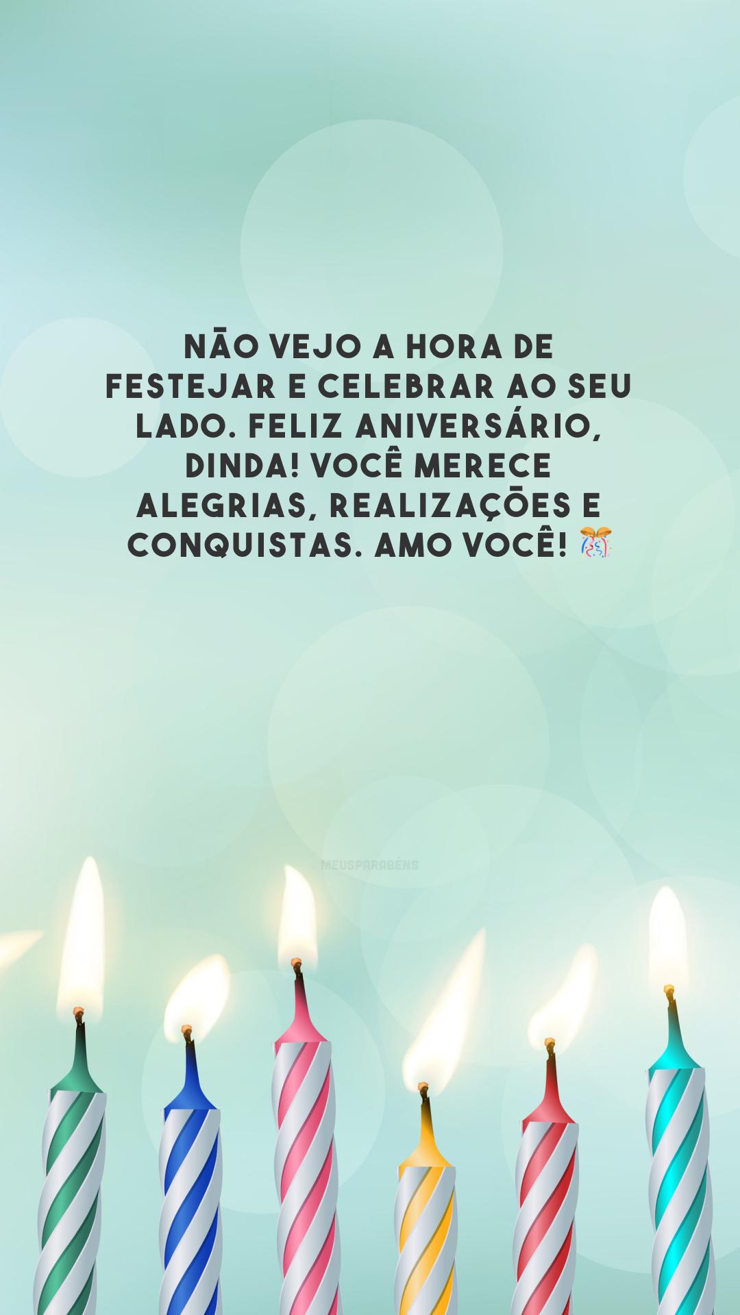 Não vejo a hora de festejar e celebrar ao seu lado. Feliz aniversário, dinda! Você merece alegrias, realizações e conquistas. Amo você! 🎊