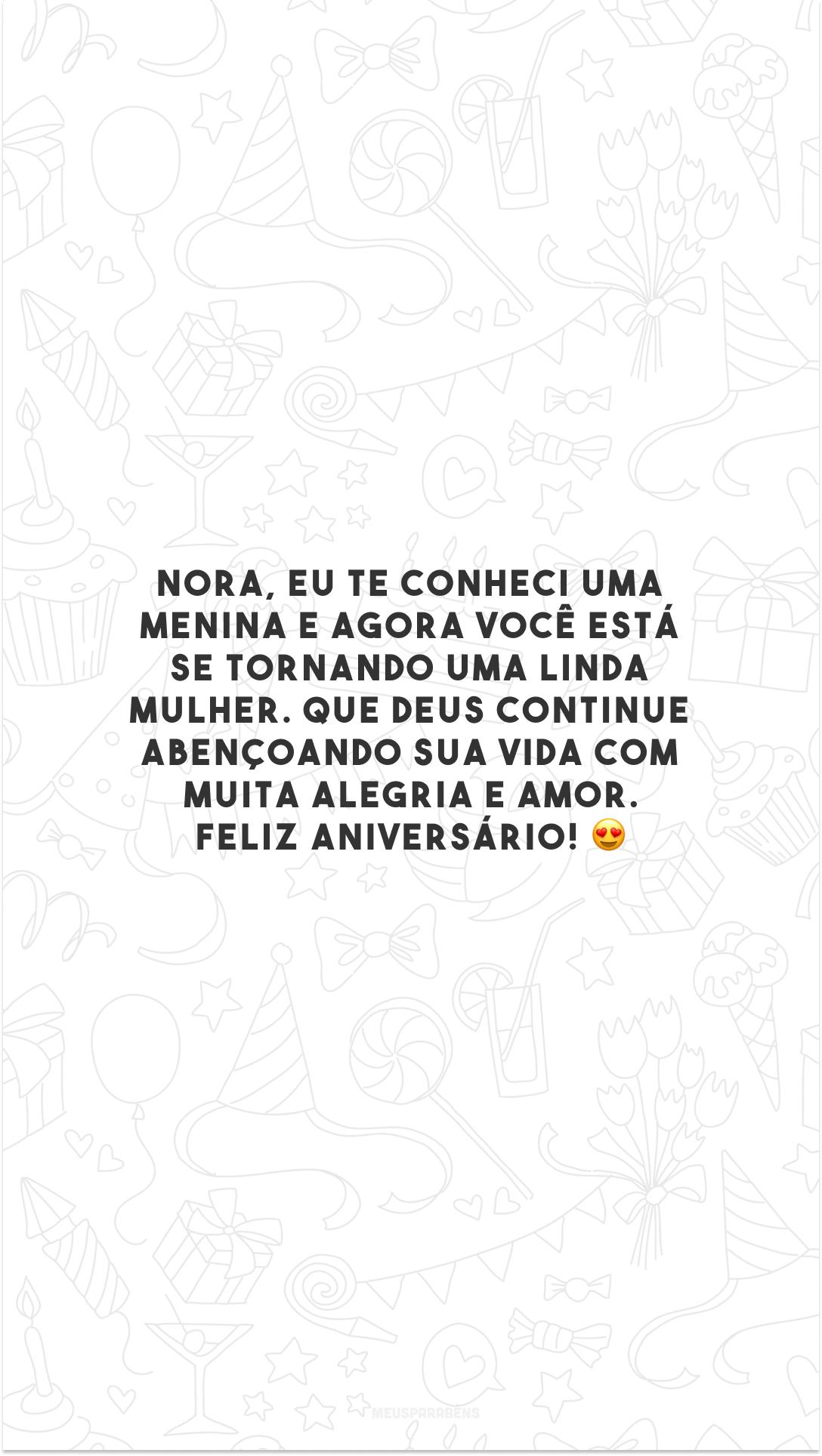 Nora, eu te conheci uma menina e agora você está se tornando uma linda mulher. Que Deus continue abençoando sua vida com muita alegria e amor. Feliz aniversário! 😍